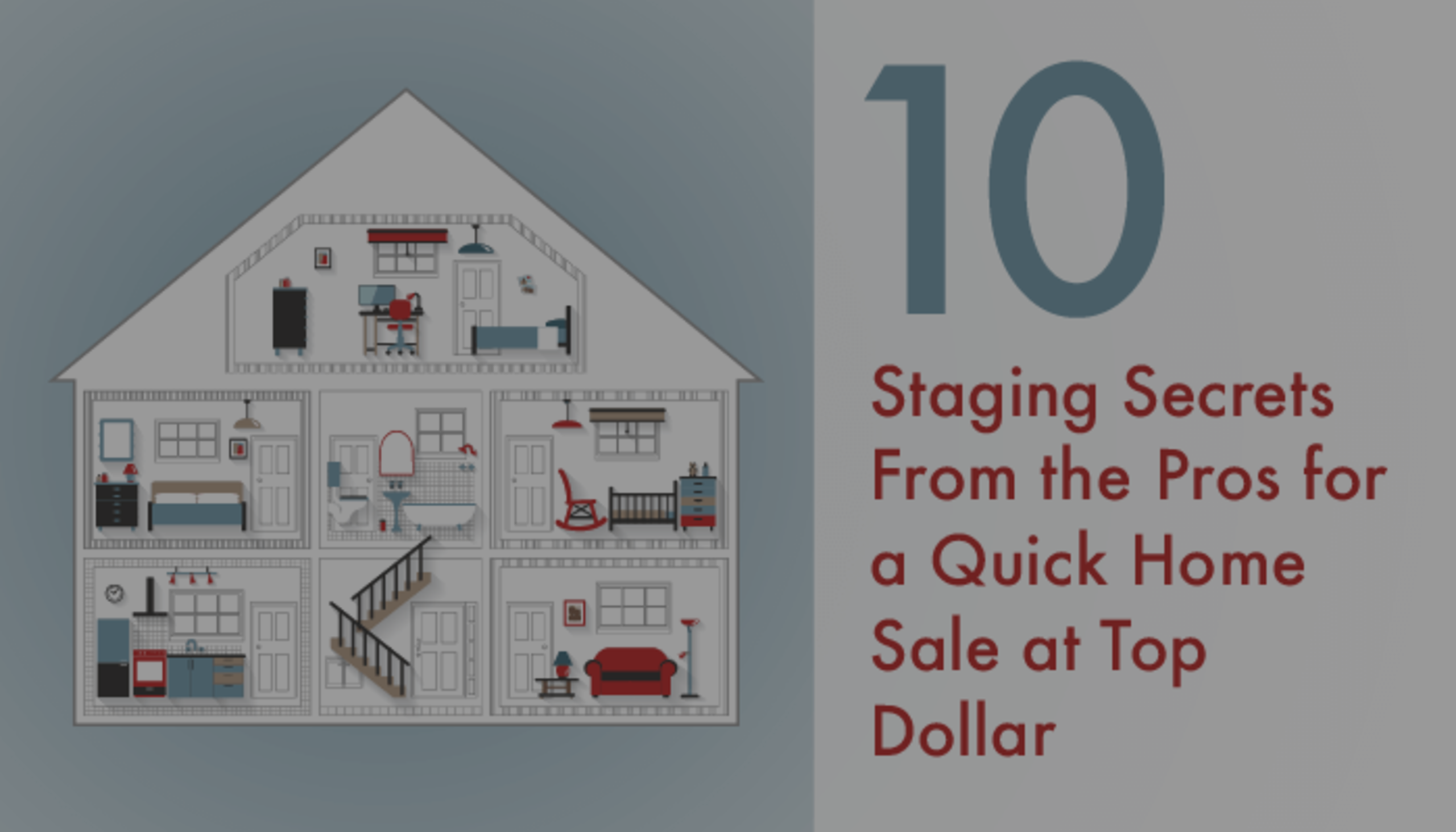 10 Staging Secrets for a quicker home sale at top dollar