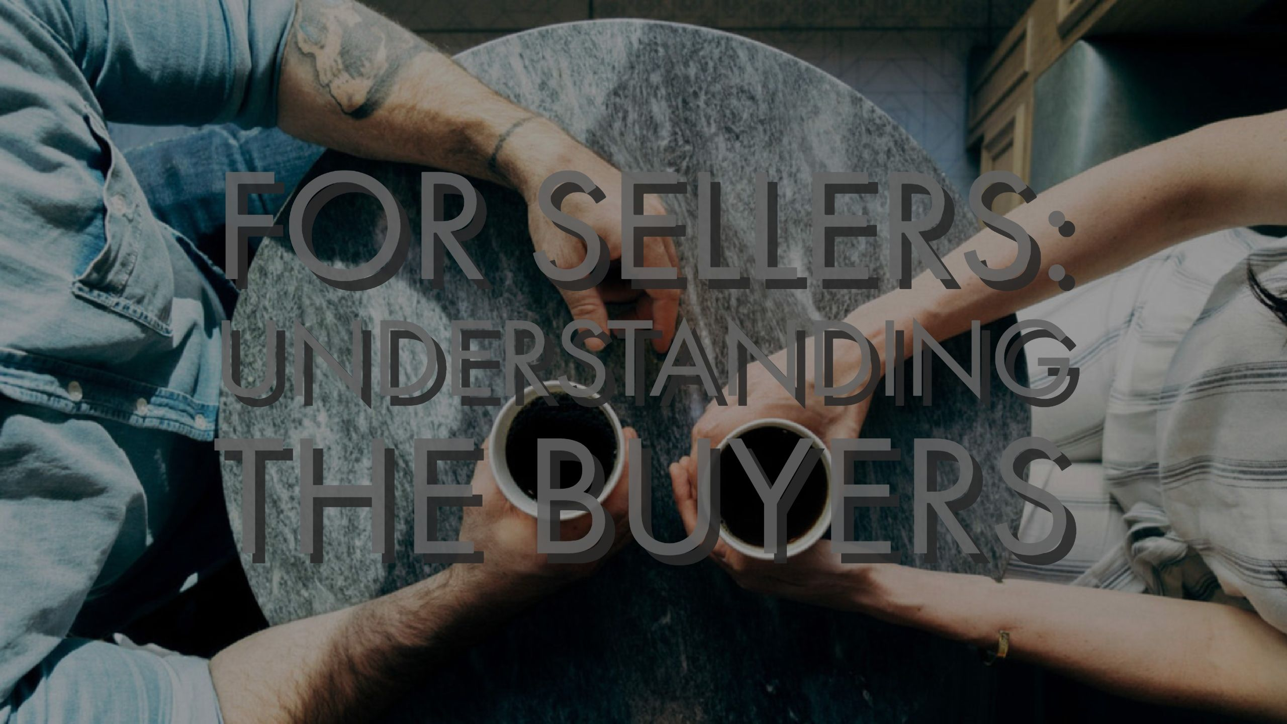 Why Sellers Need To Understand Buyers