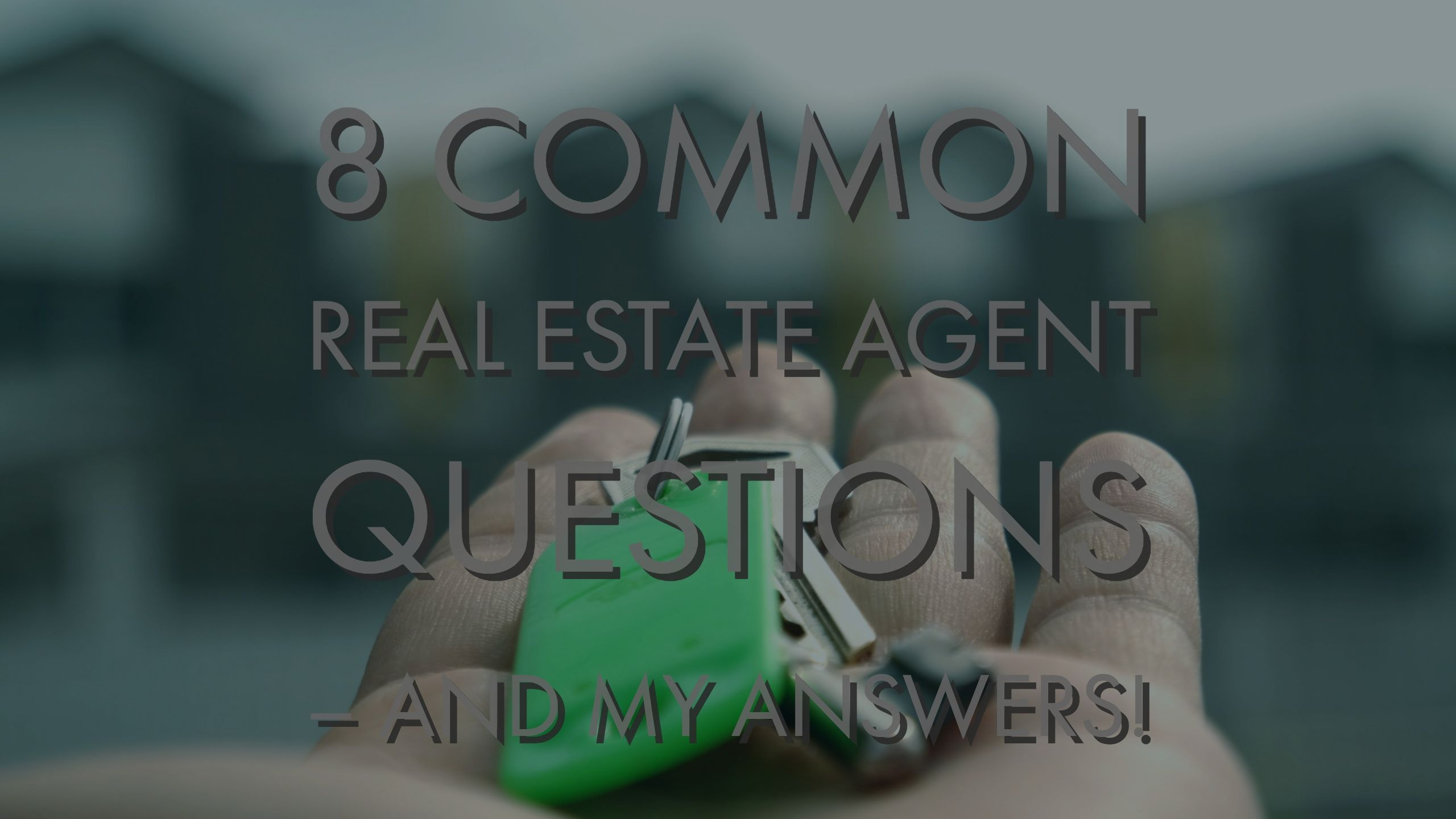 8 Questions I Get Asked A Lot As A Realtor