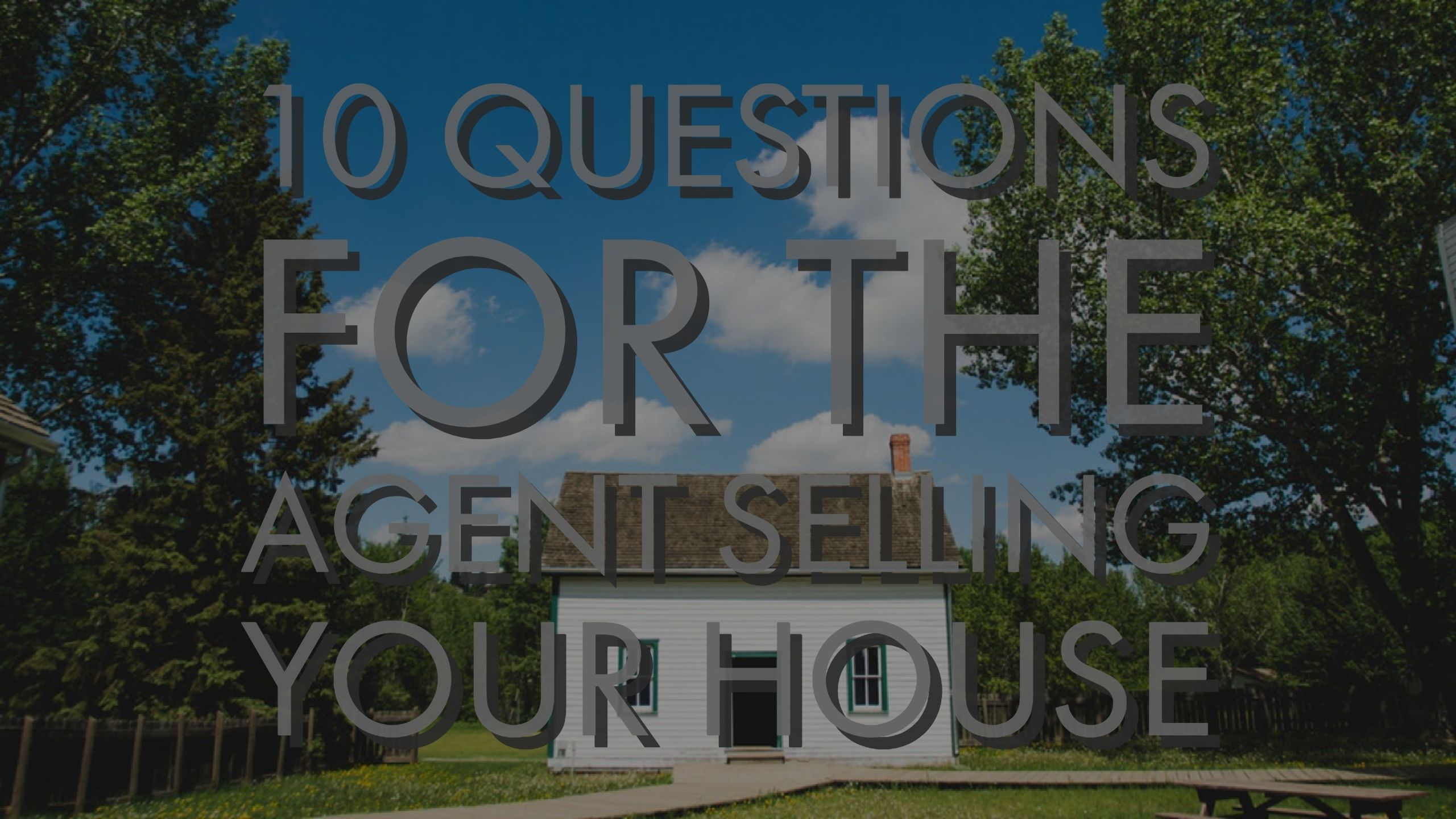 10 Questions To Ask A Realtor BEFORE They Sell Your Home
