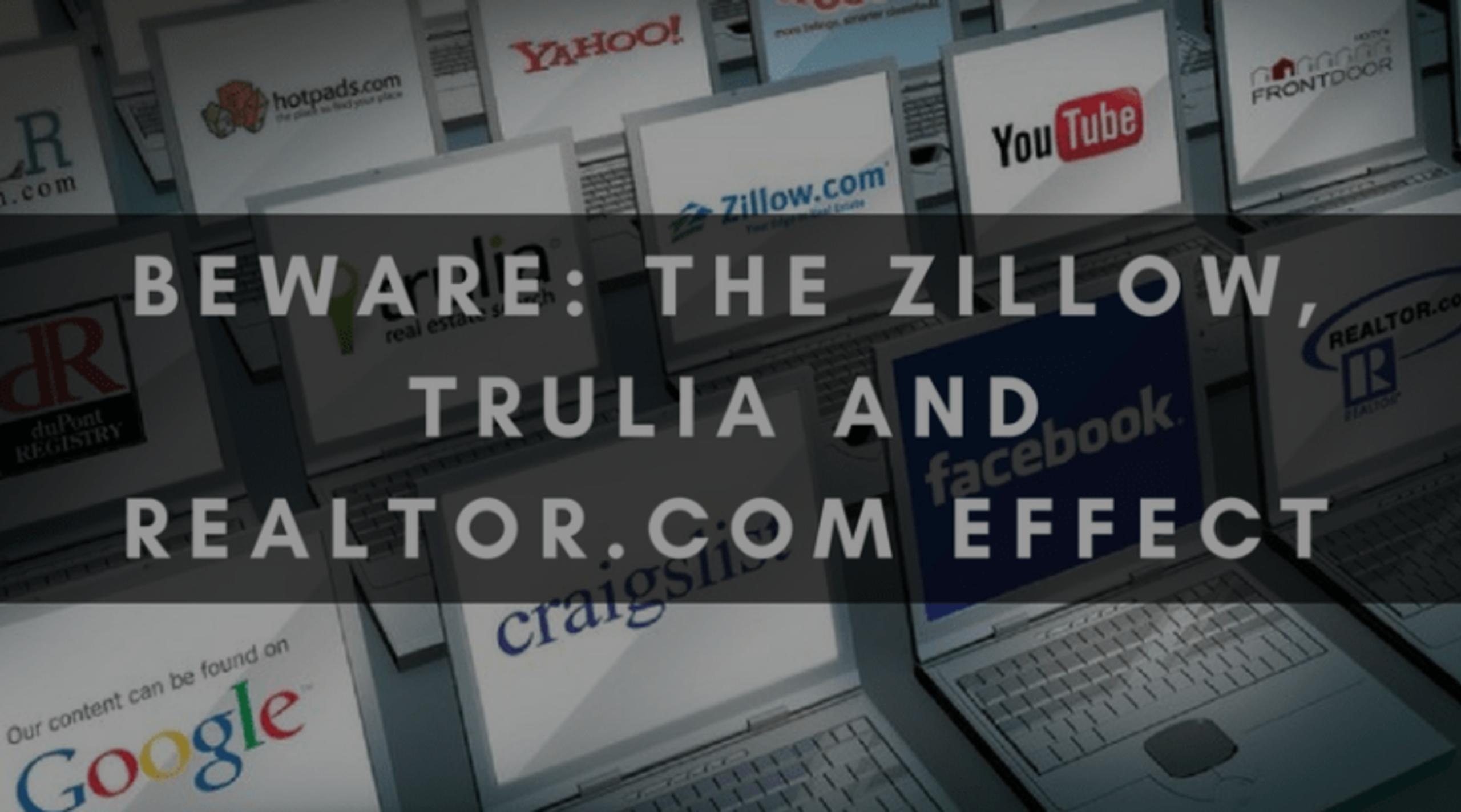 BEWARE: THE ZILLOW, TRULIA AND REALTOR.COM EFFECT