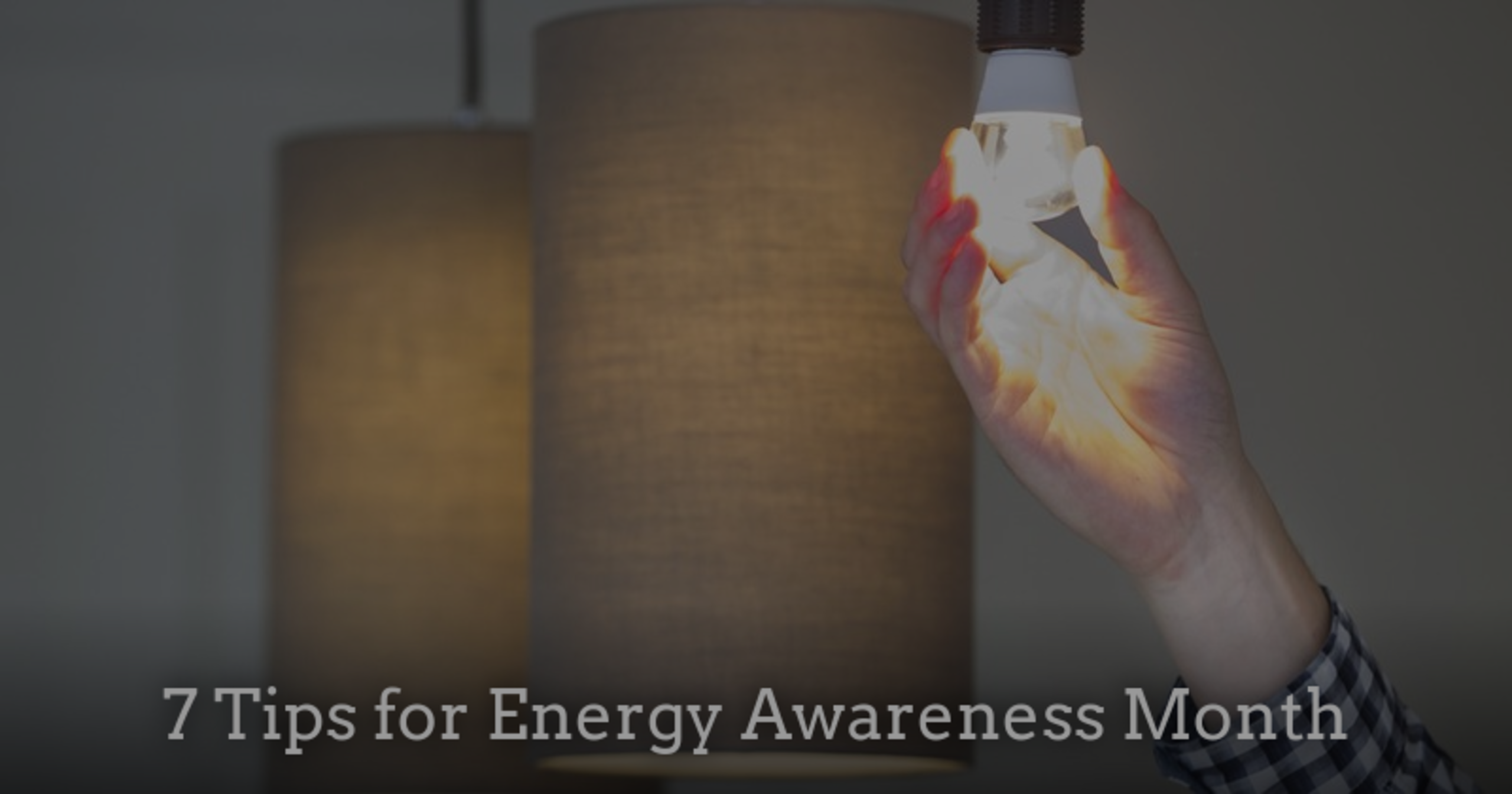 7 Tips for Energy Awareness Month
