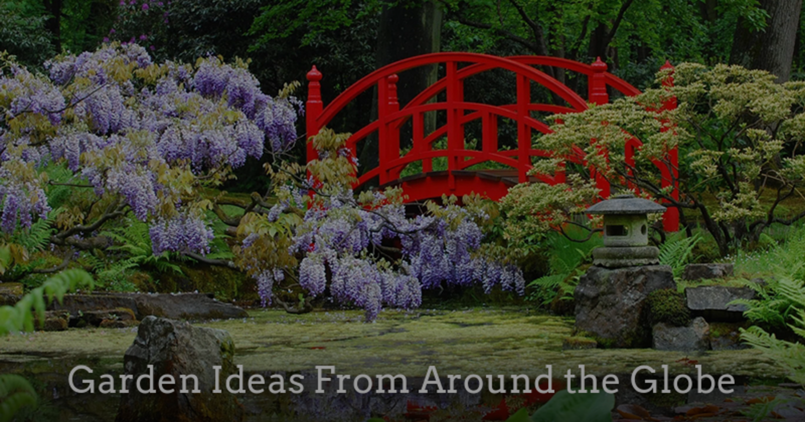 Garden Ideas From Around the Globe
