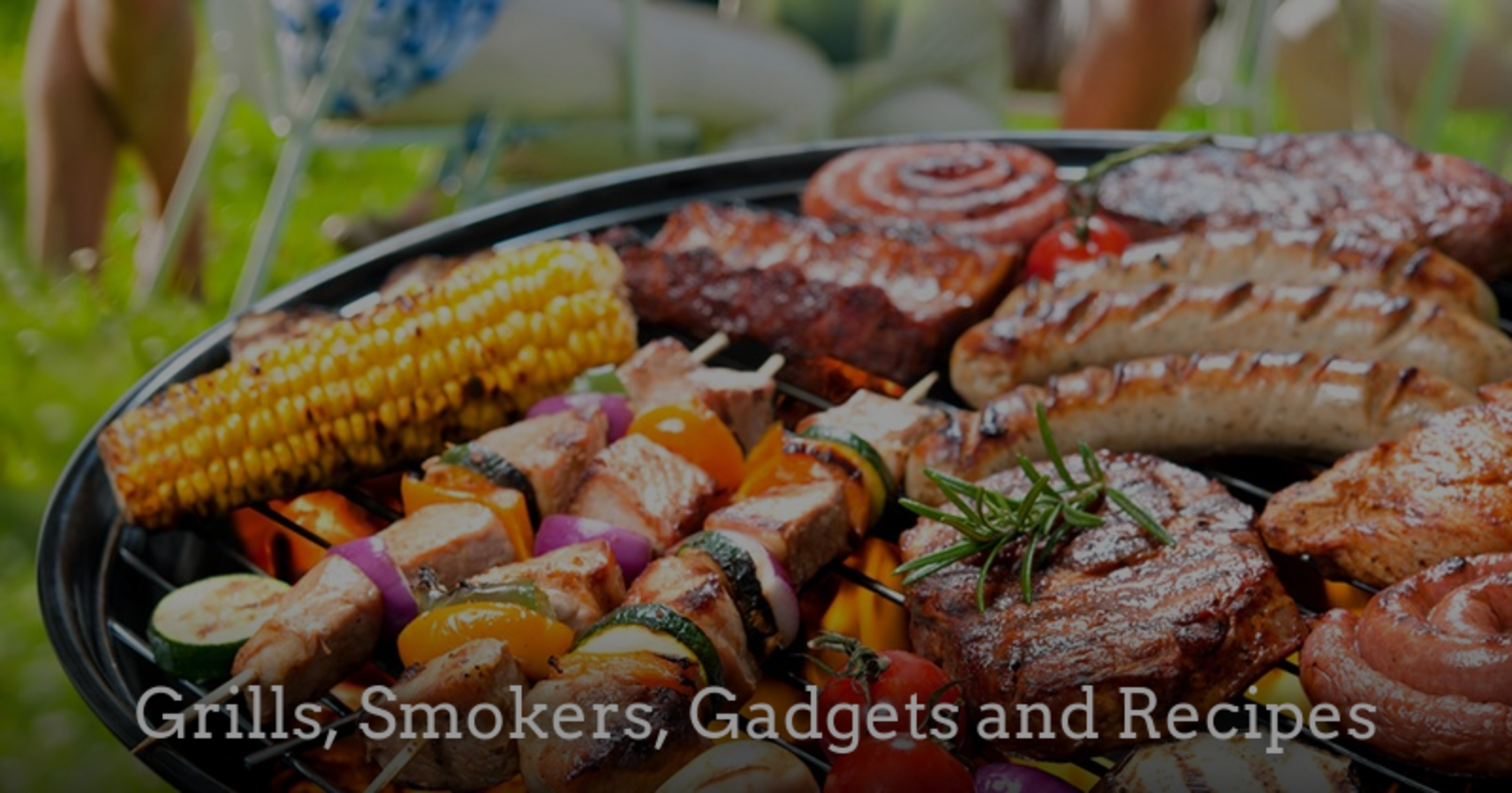 Grills, Smokers, Gadgets, and Recipes