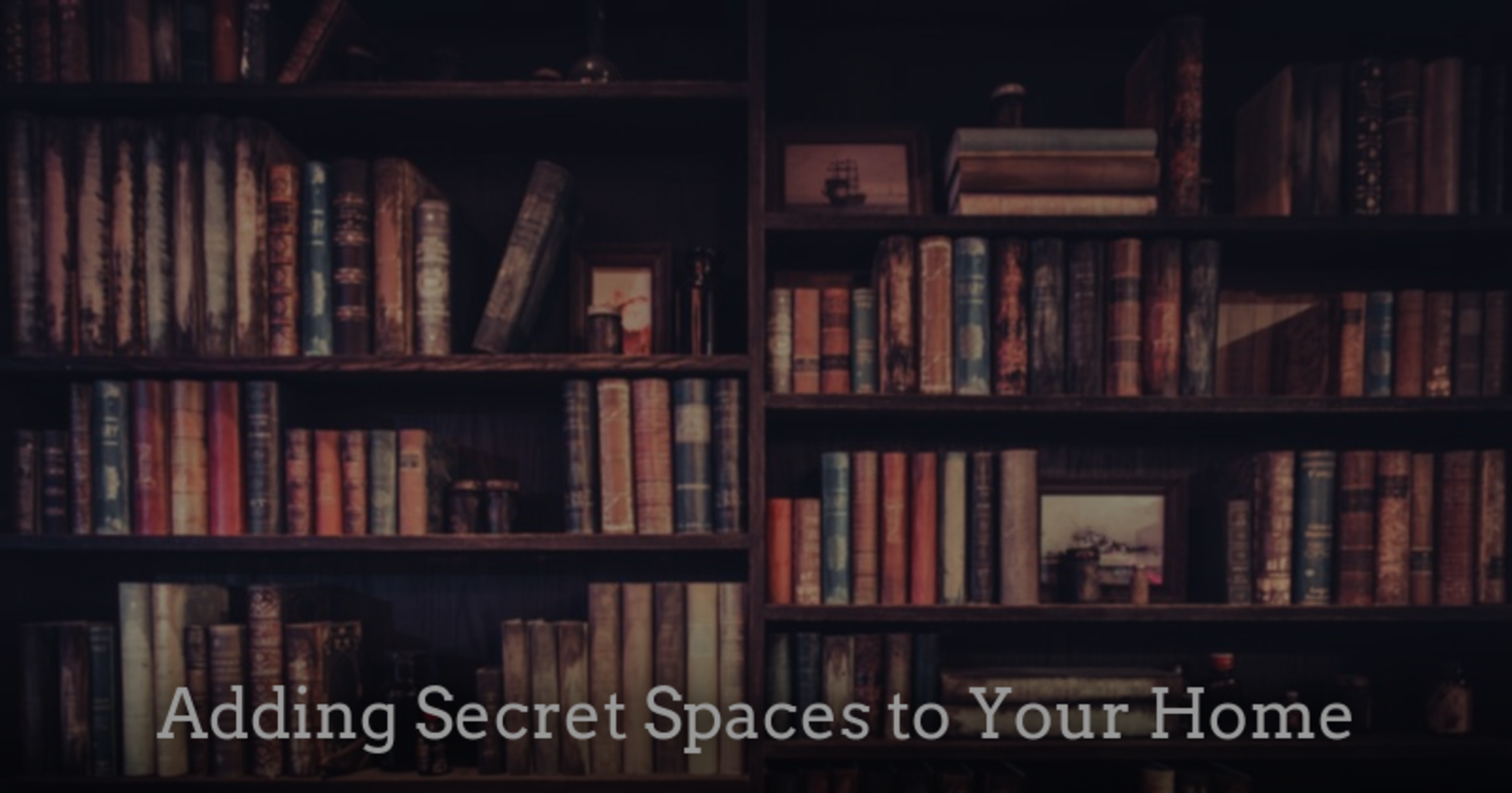 Adding Secret Spaces to Your Home
