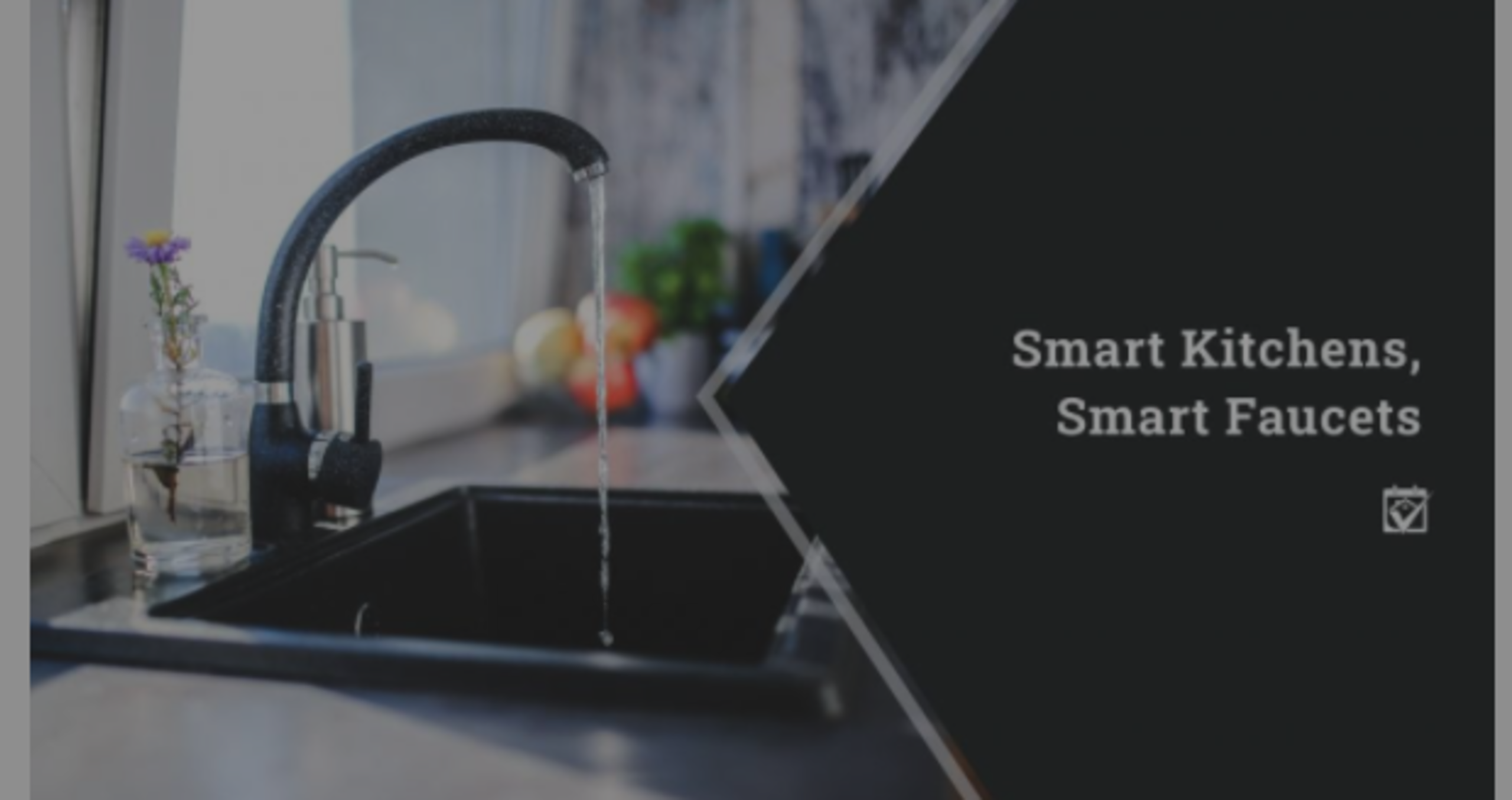 Smart Kitchens, Smart Faucets