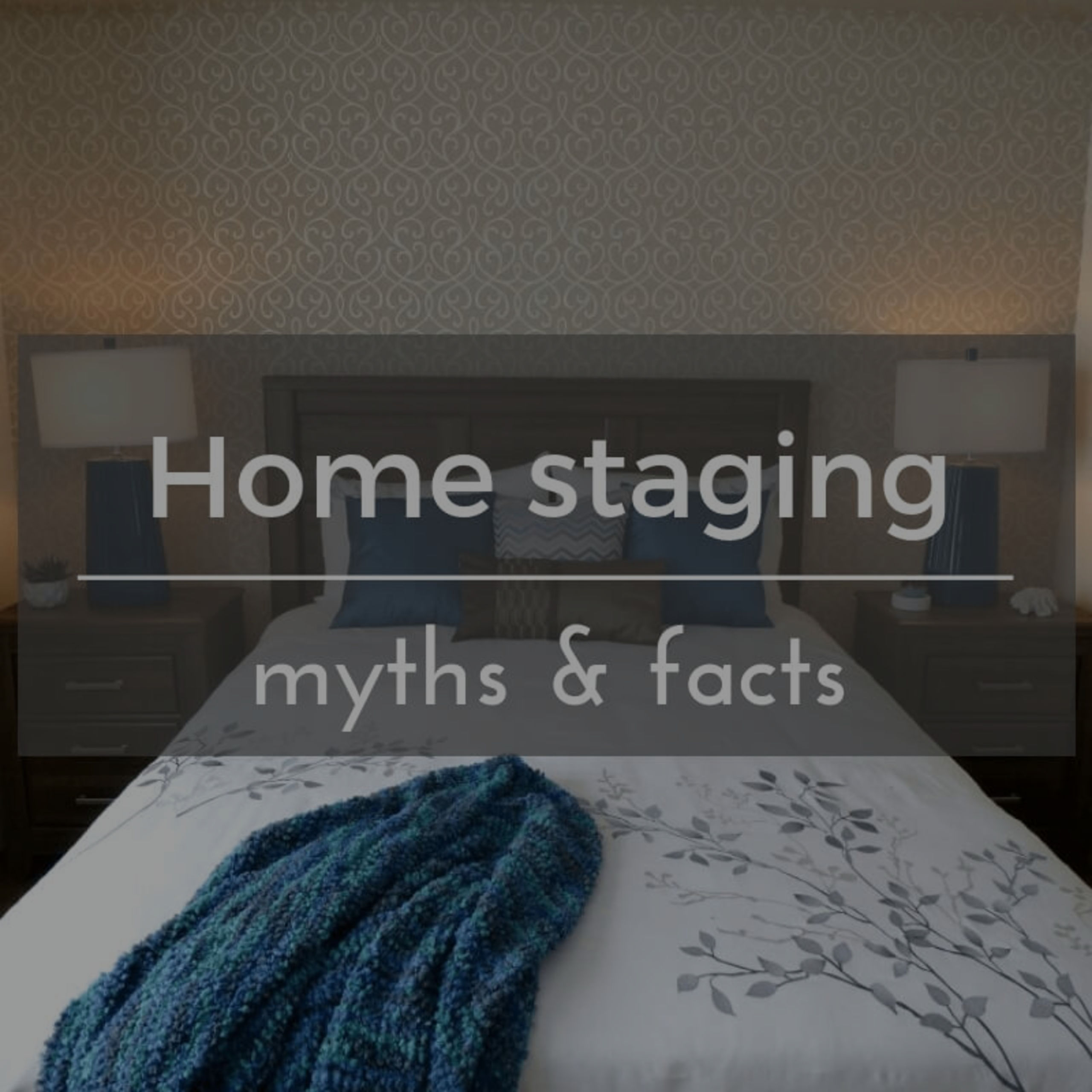 HOME STAGING MYTHS & FACTS