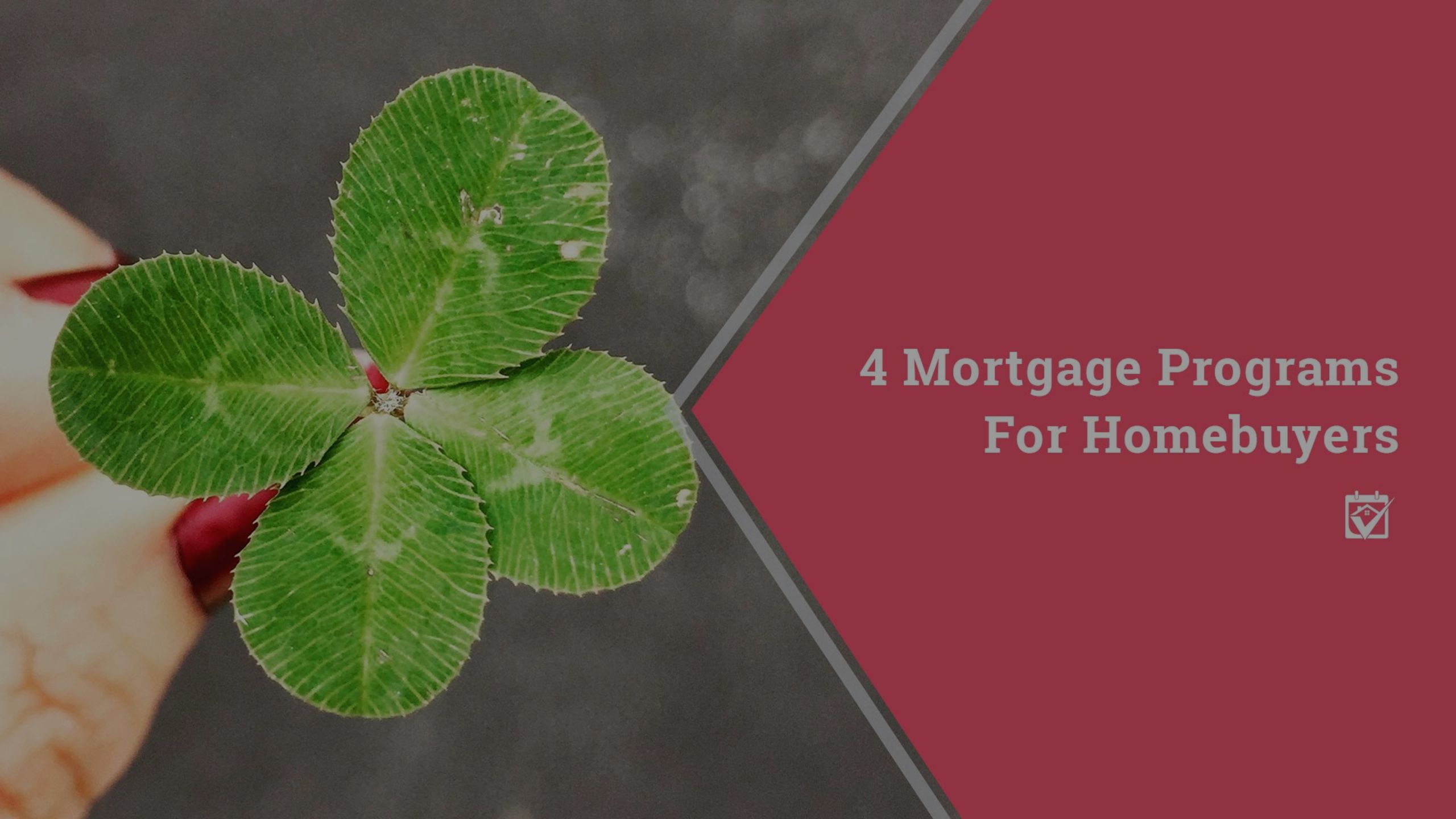 Four Mortgage Programs for Homebuyers