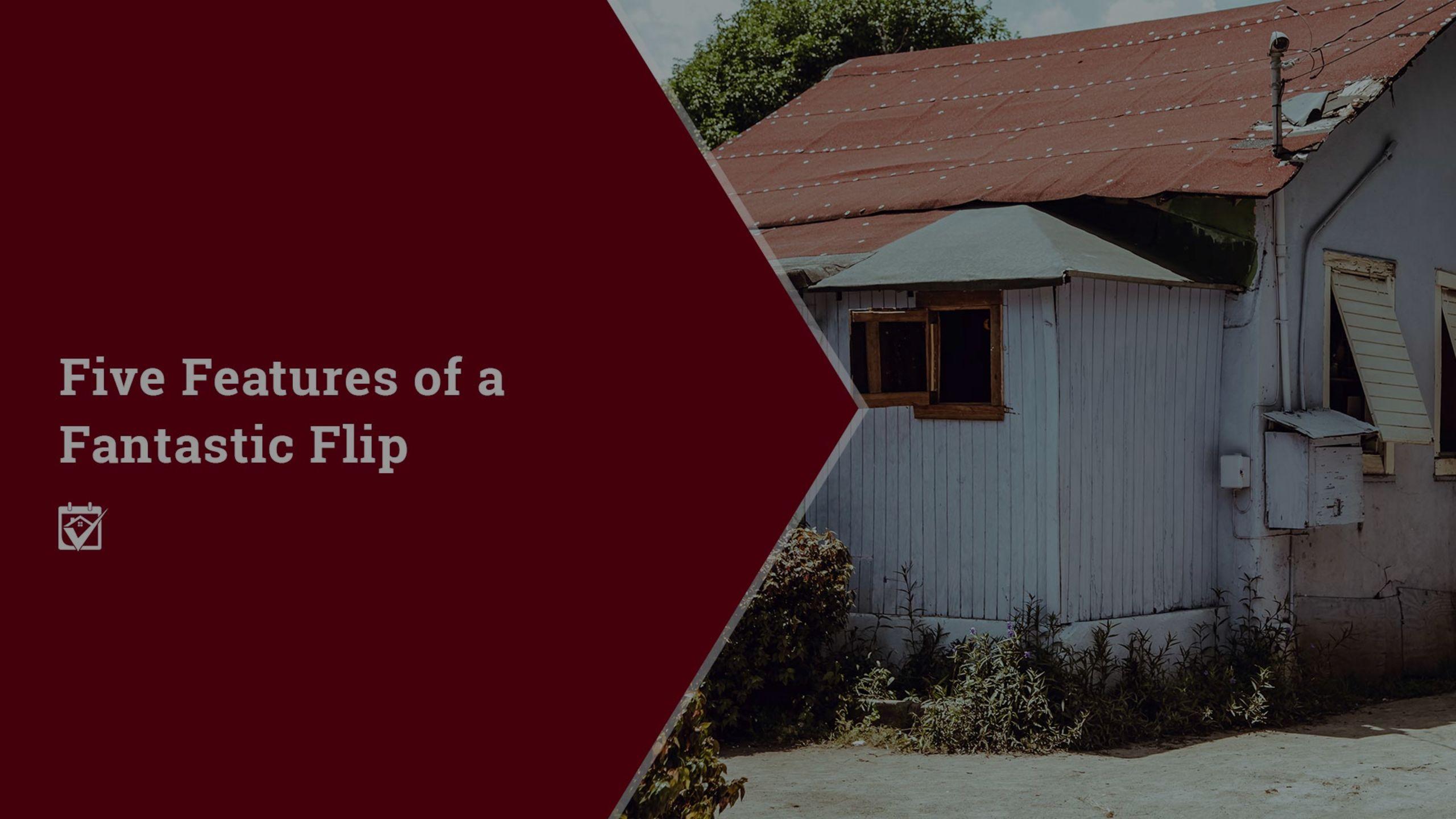 Five Features of a Fantastic Flip