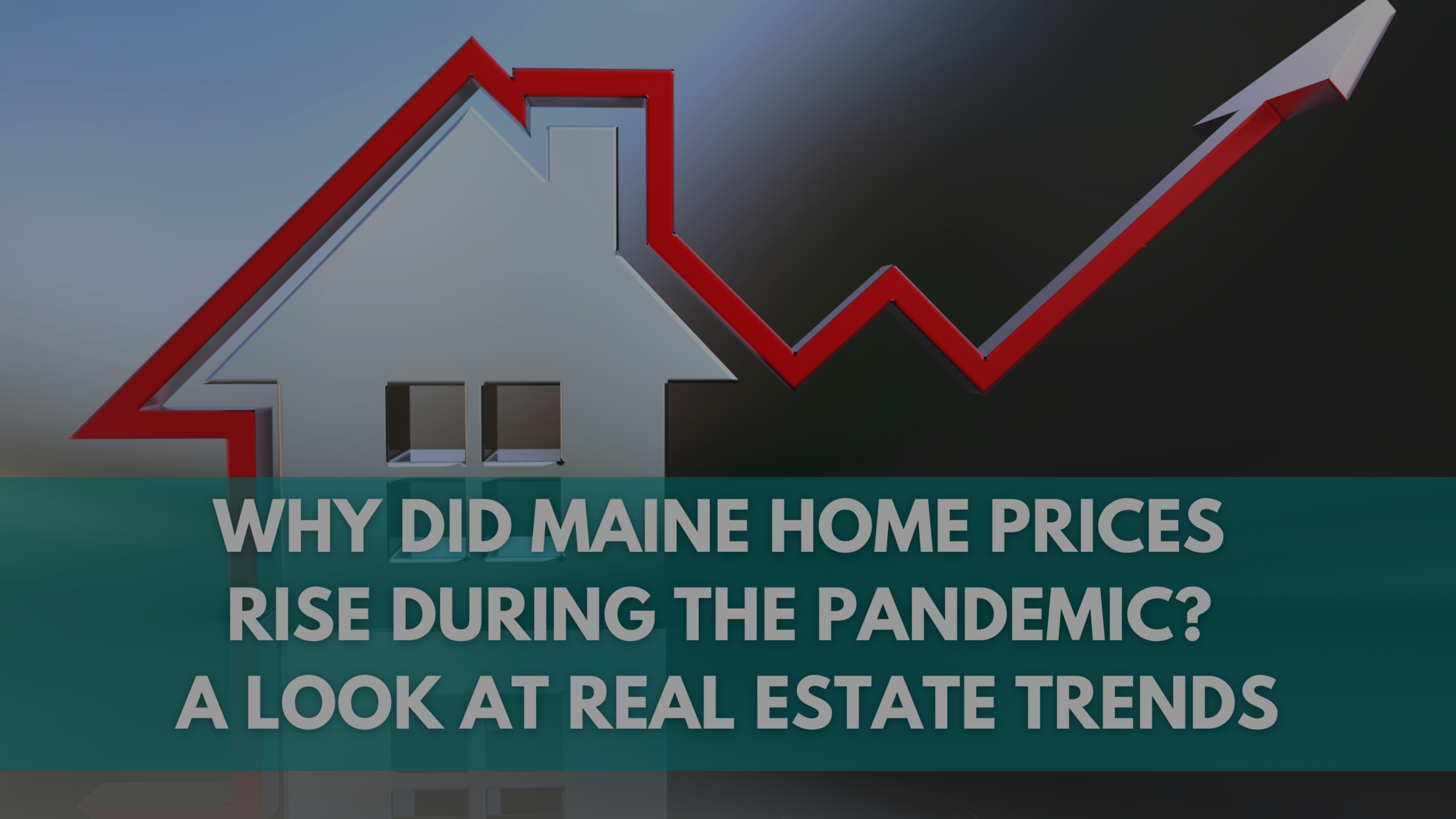 Why Did Maine Home Prices Rise During The Pandemic? A Look At Real Estate Trends