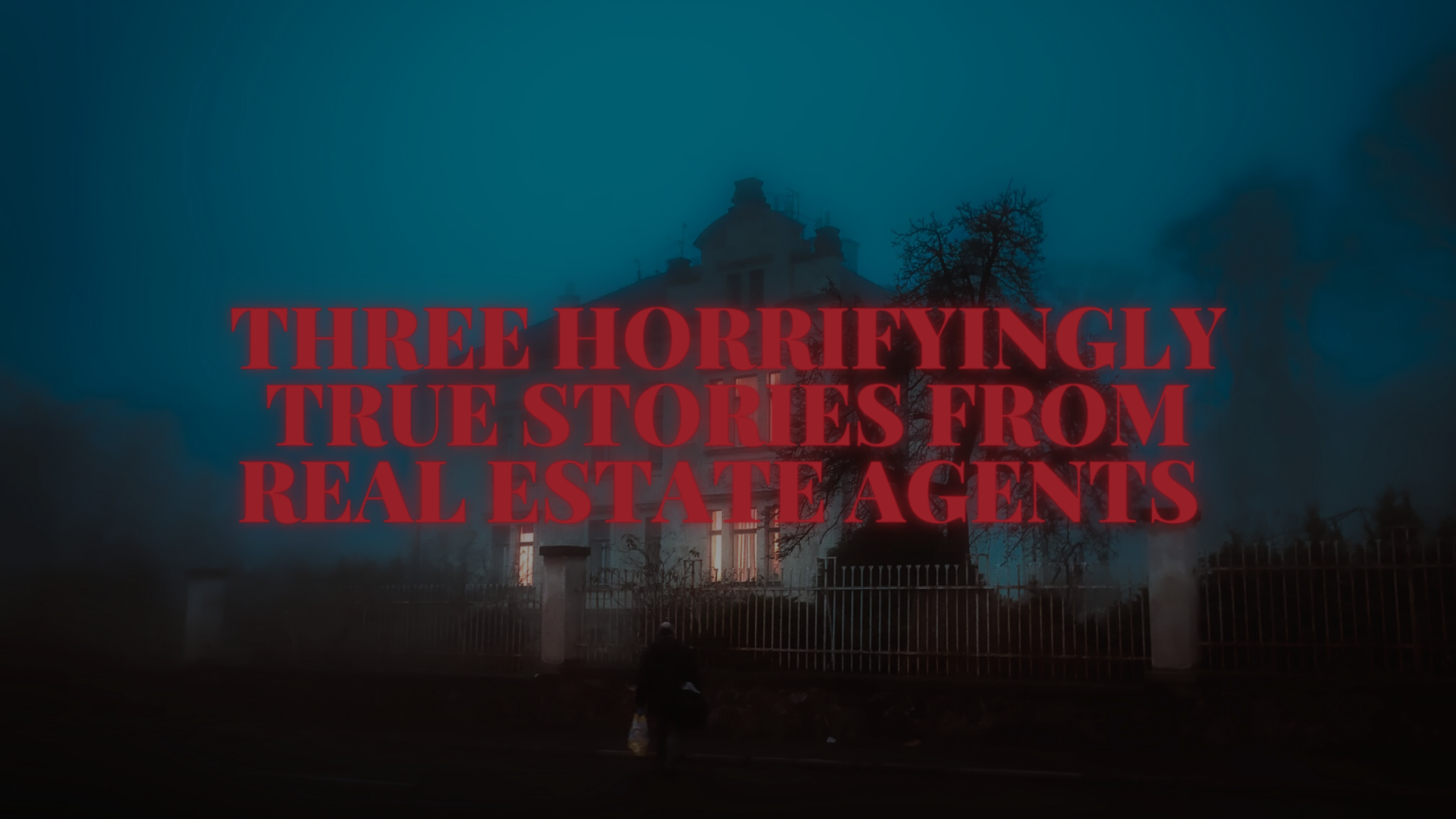 Three Horrifyingly True Stories from Real Estate Agents