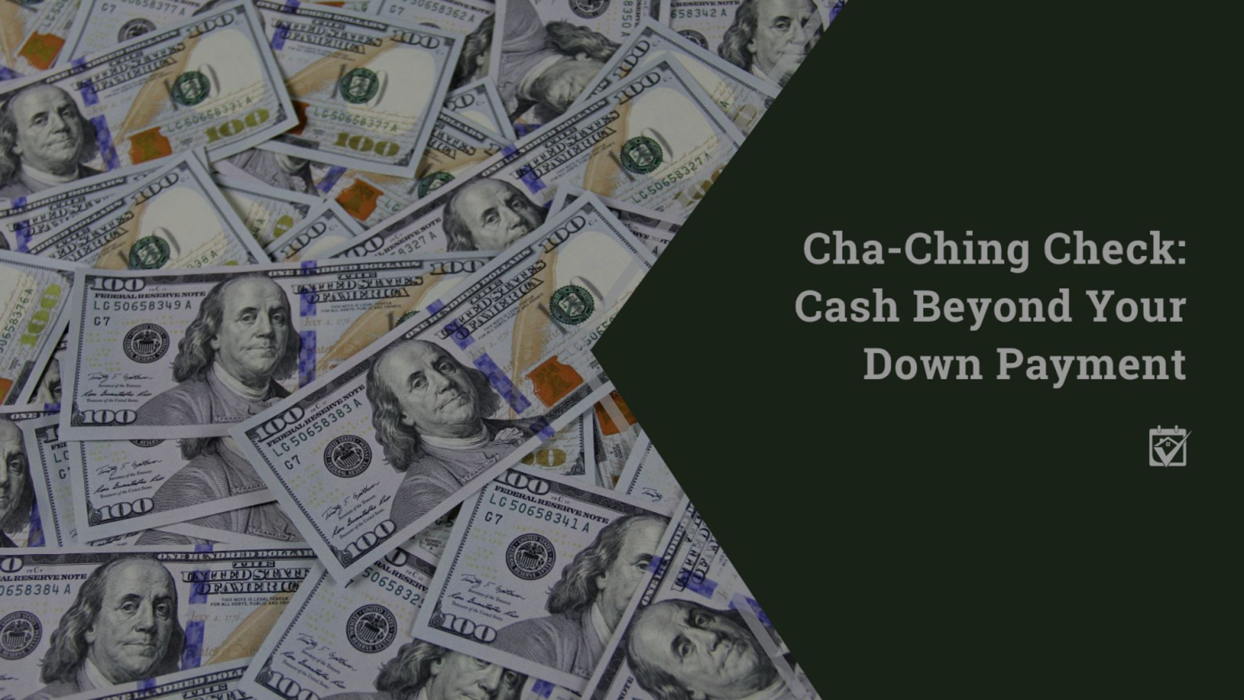 Cha-Ching Check: Cash Beyond Your Down Payment