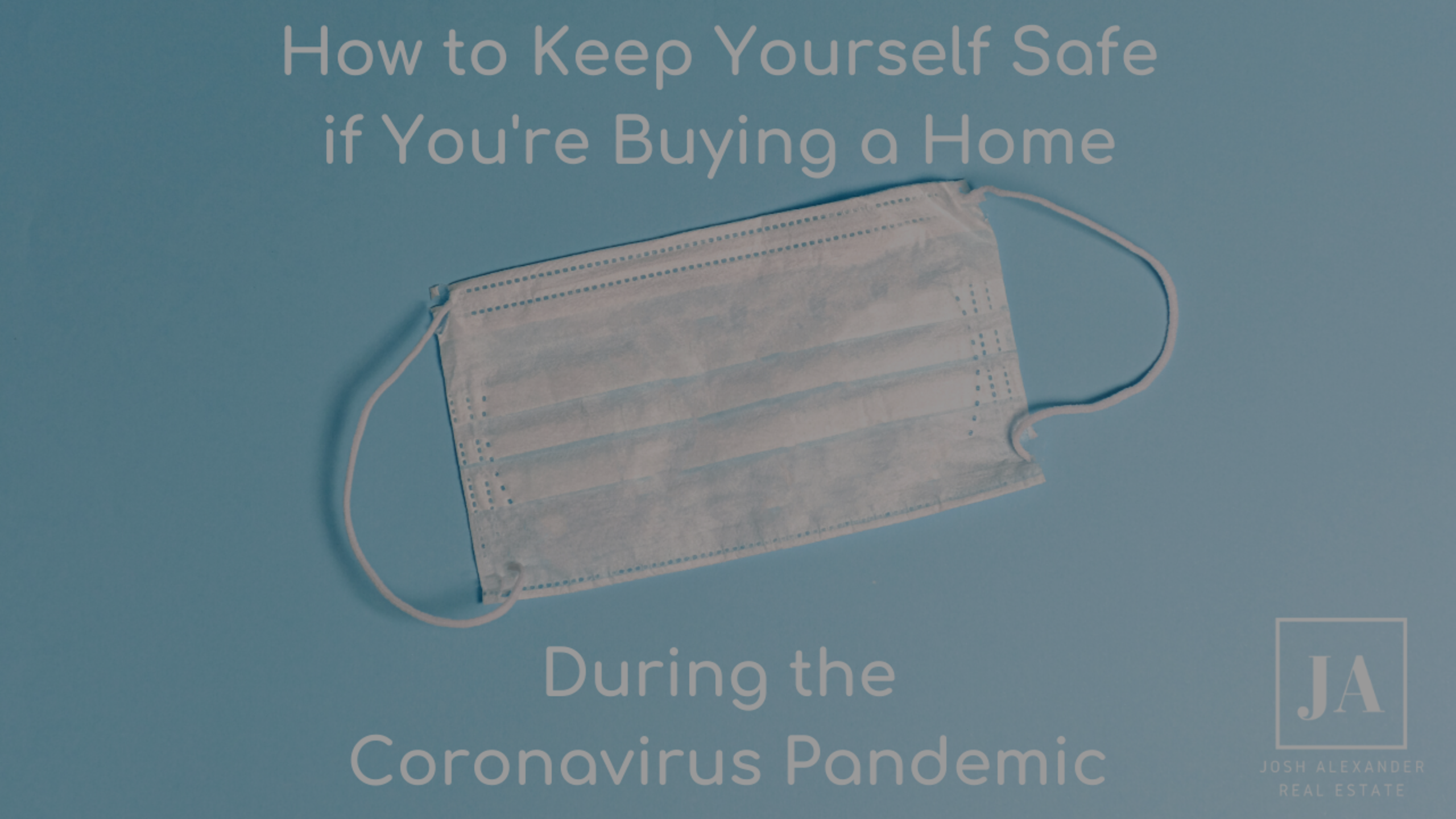 How to Keep Yourself Safe if You're Buying a Home During the Coronavirus Pandemic