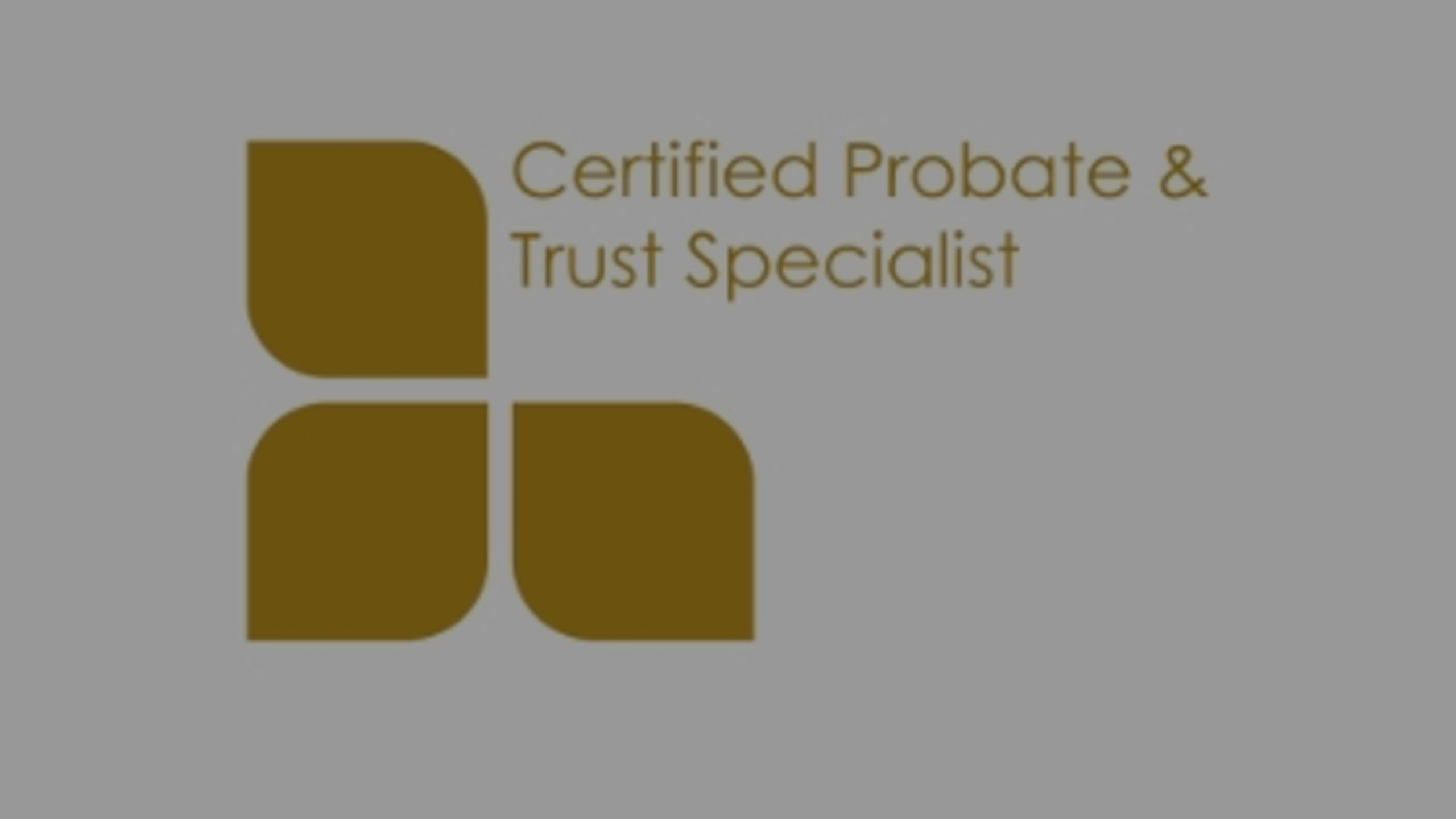 We are Certified Probate and Trust Specialists