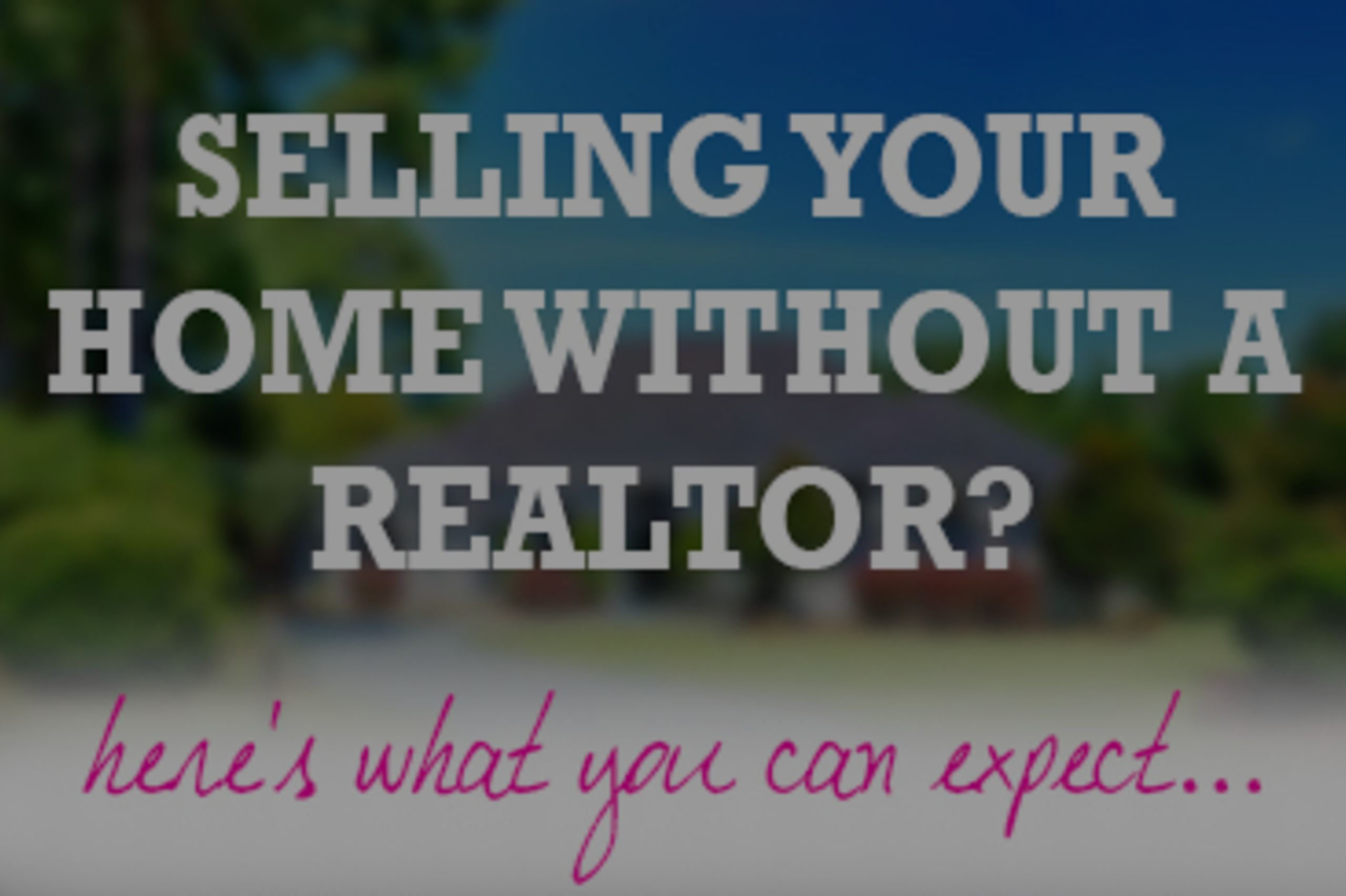 The Pitfalls of Trying to Sell a Home on Your Own