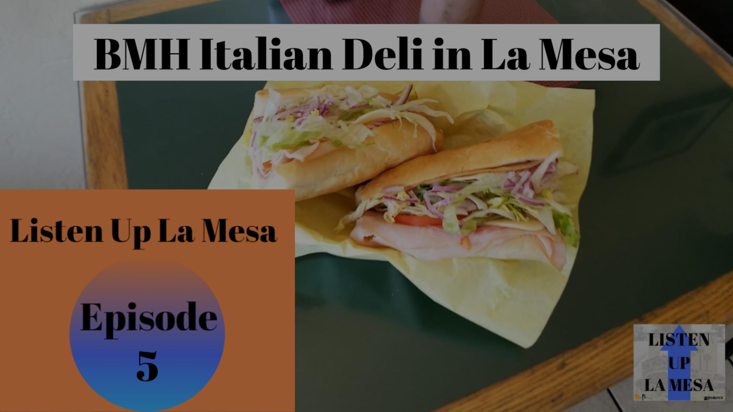 Listen Up La Mesa Ep5: BMH Italian Deli in La Mesa