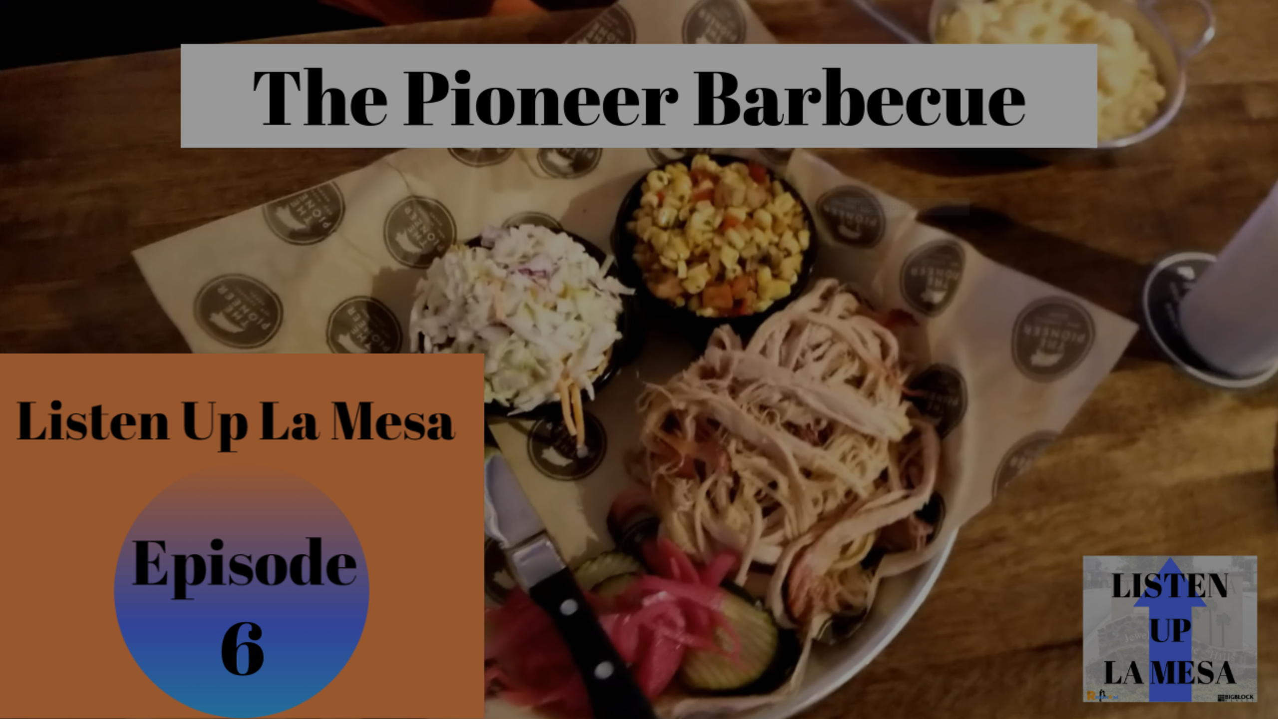 Listen Up La Mesa Ep:6 The Pioneer BBQ in San Carlos
