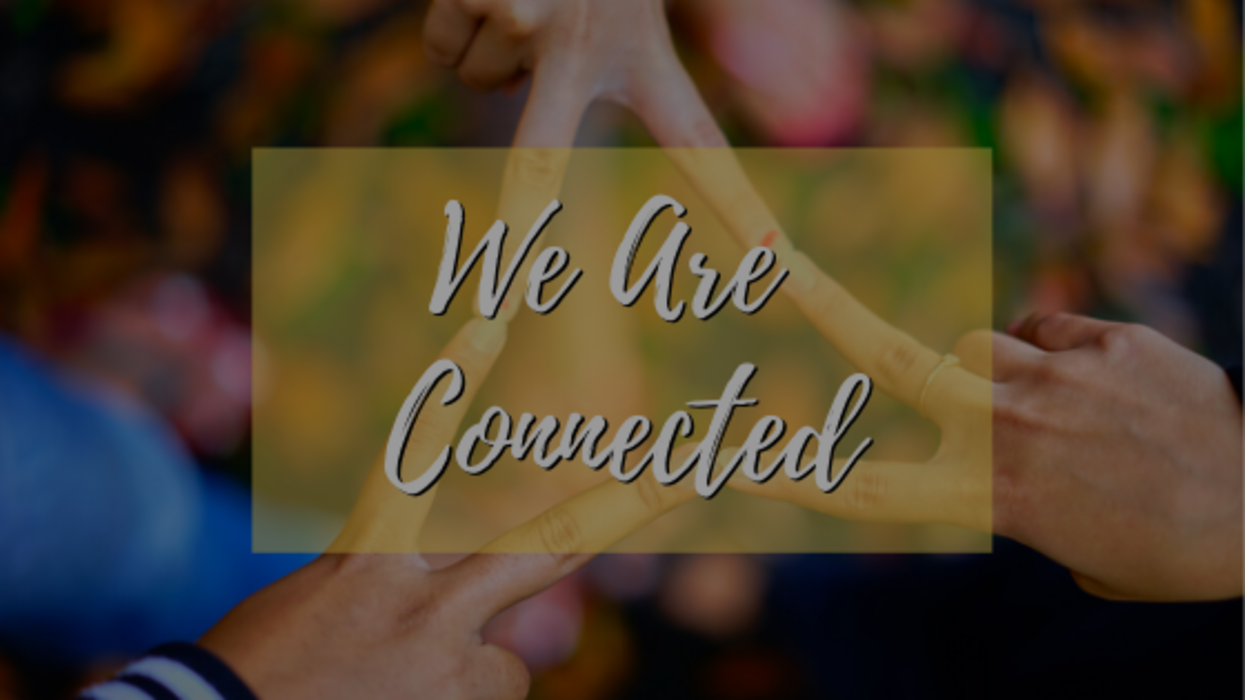 We Are Connected!