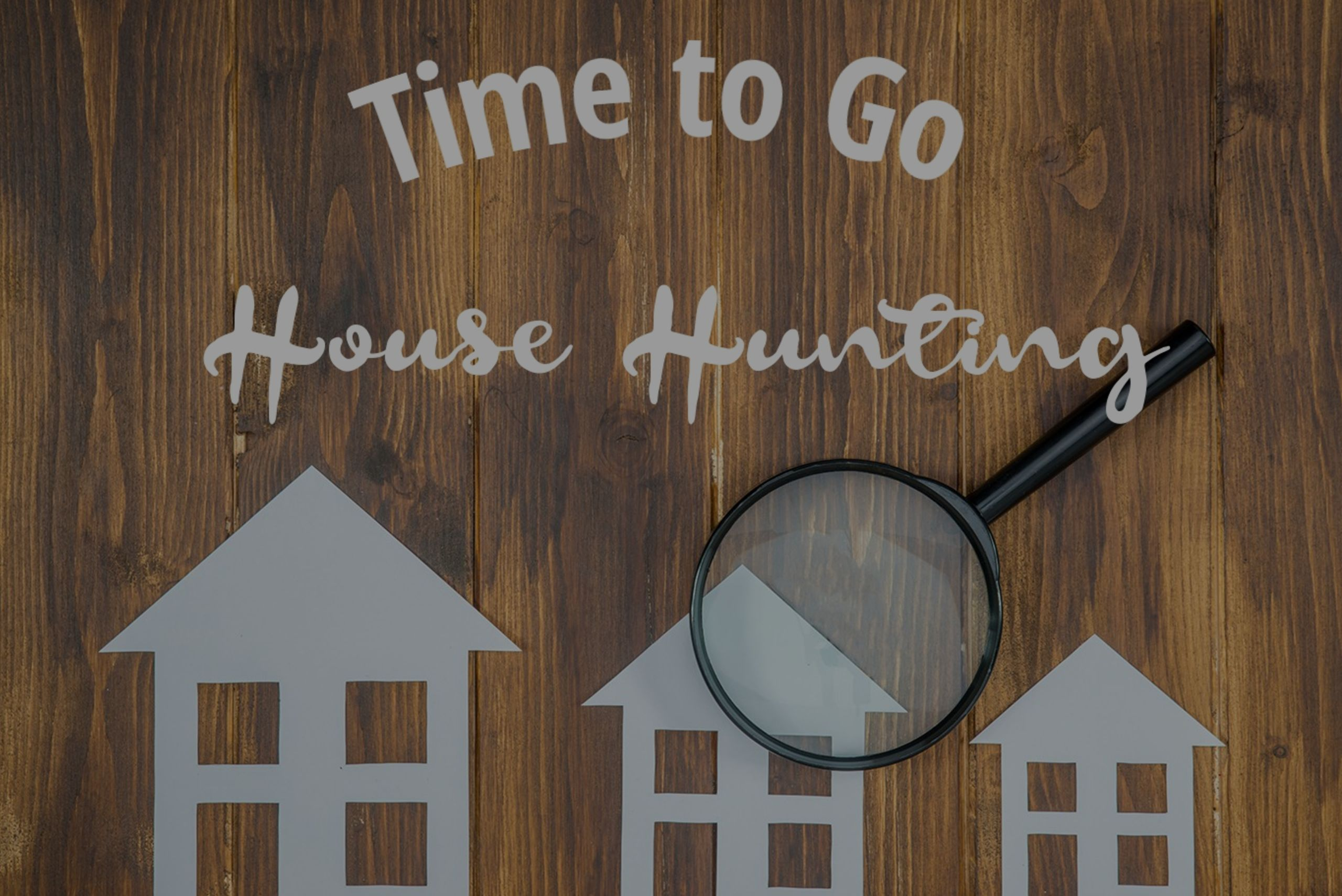 Step 5 – Time to Go House Hunting