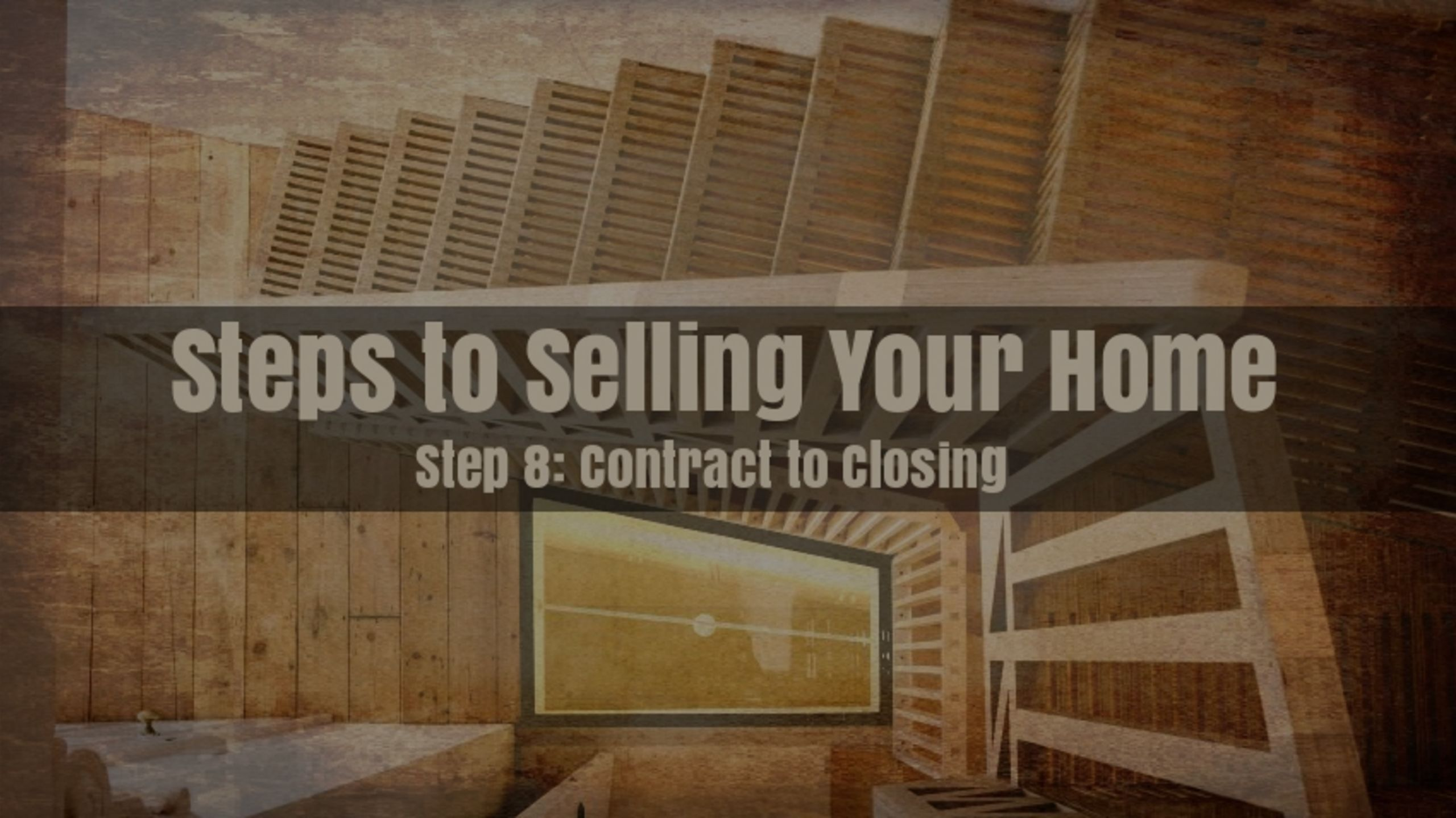 Step 8 – Contract to Closing
