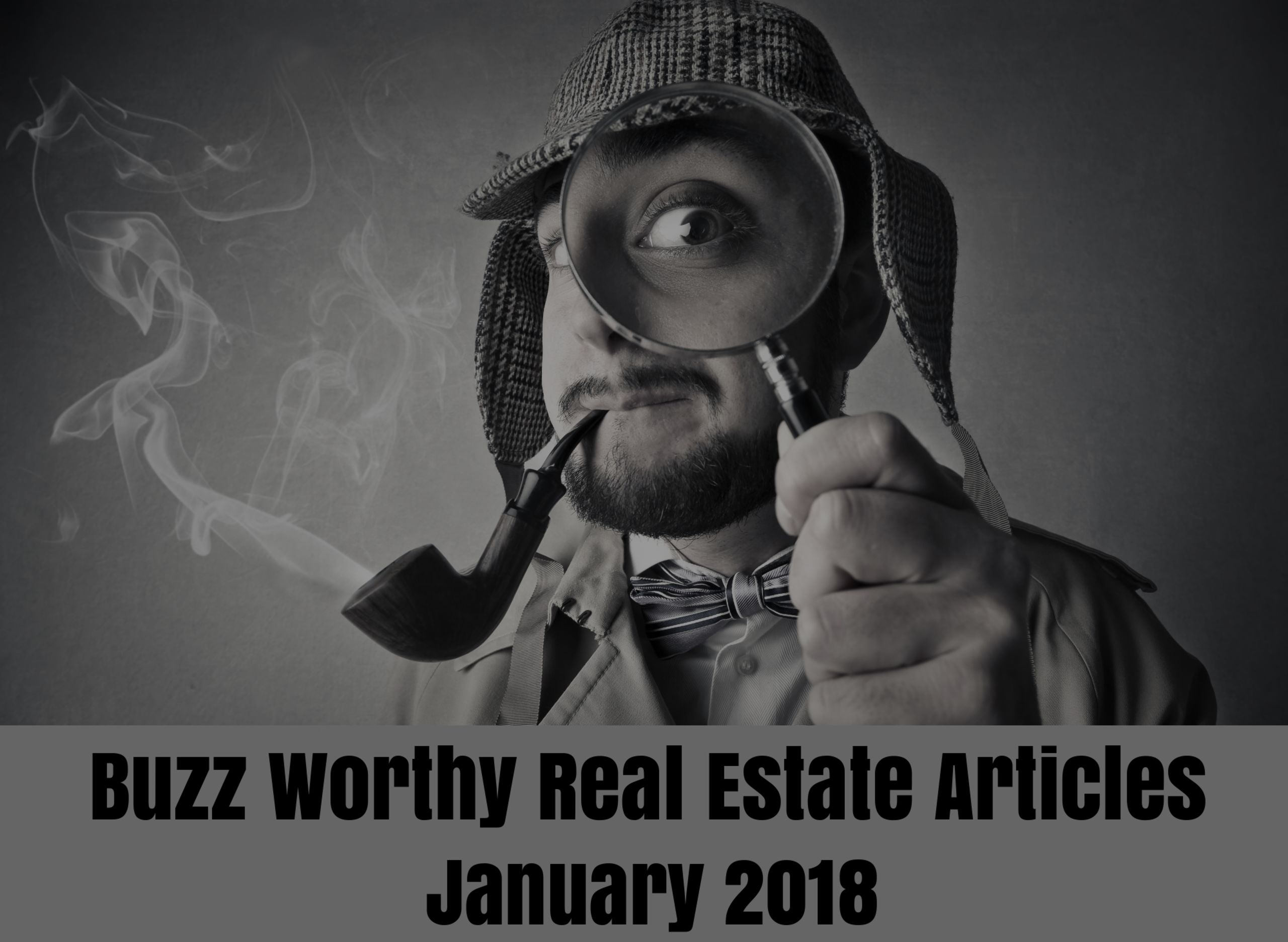 Buzz Worthy Real Estate Articles – January 2018