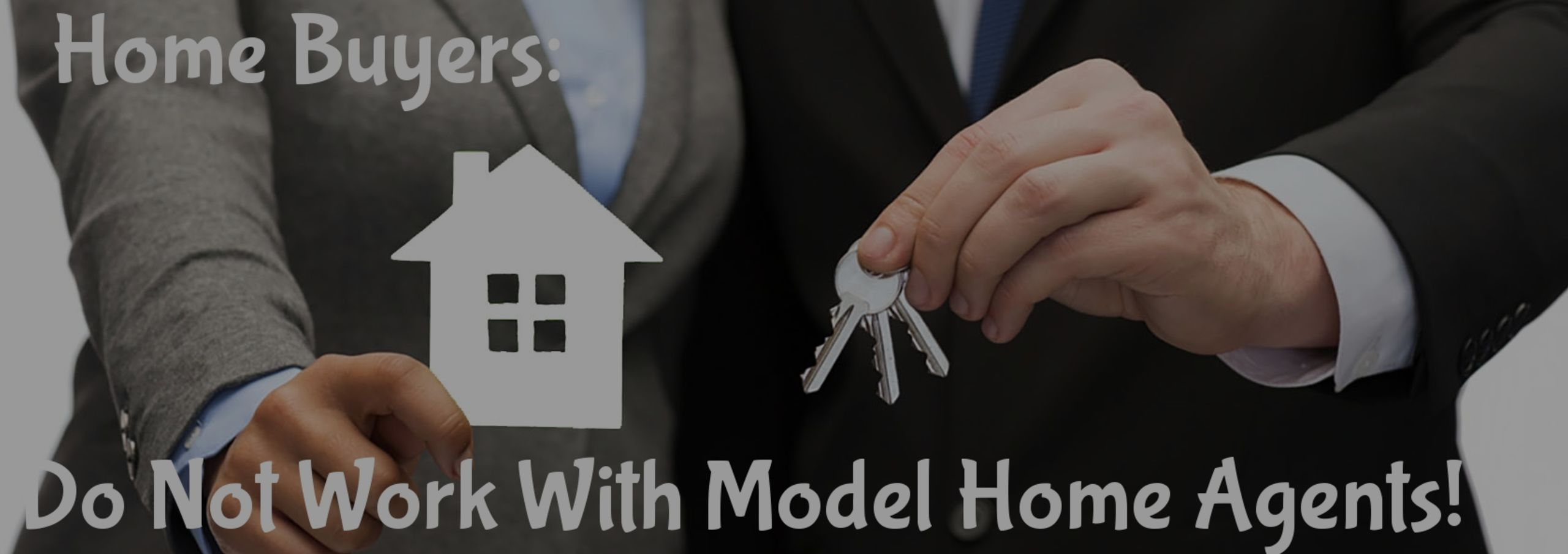 Home Buyers Should Not Work With the Model Home Agent