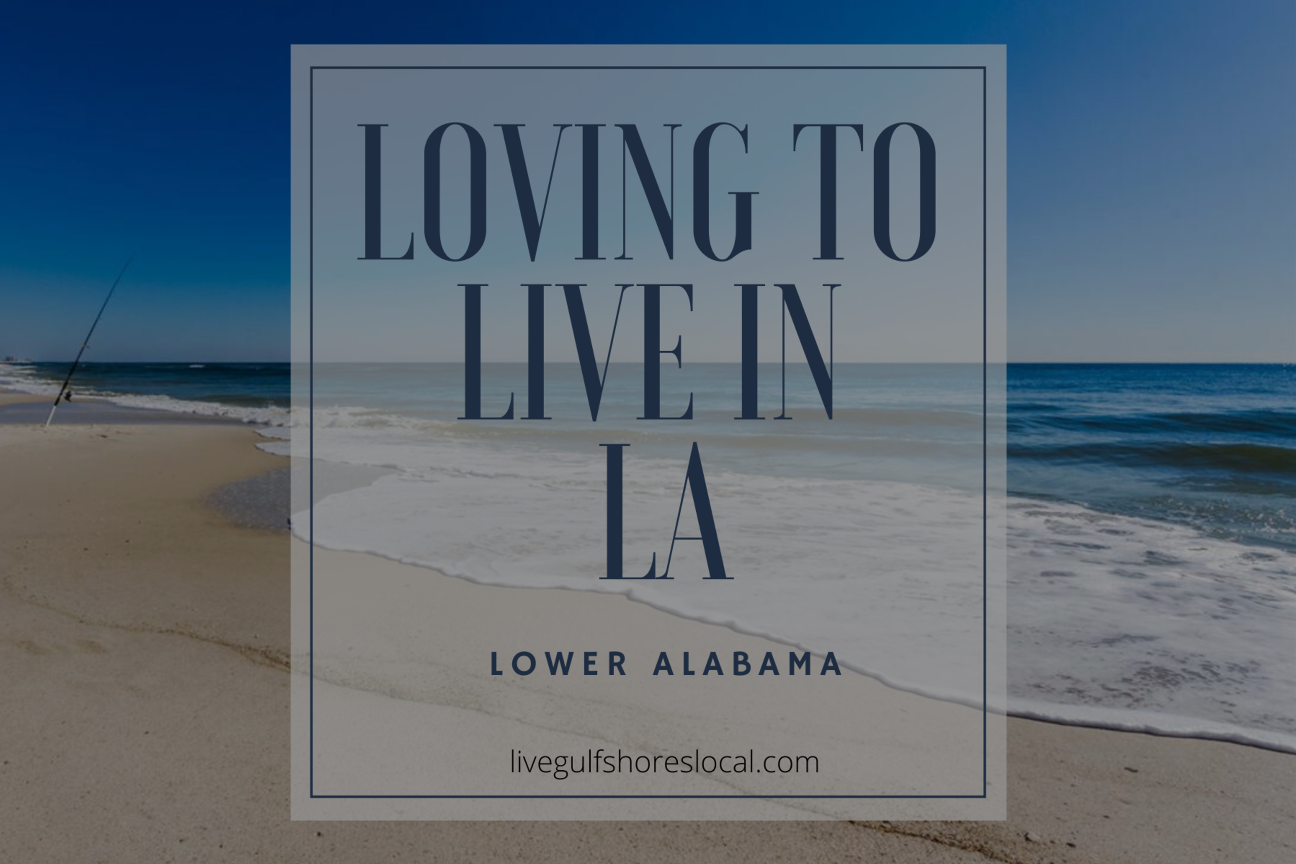 Loving to Live in LA (Lower Alabama)