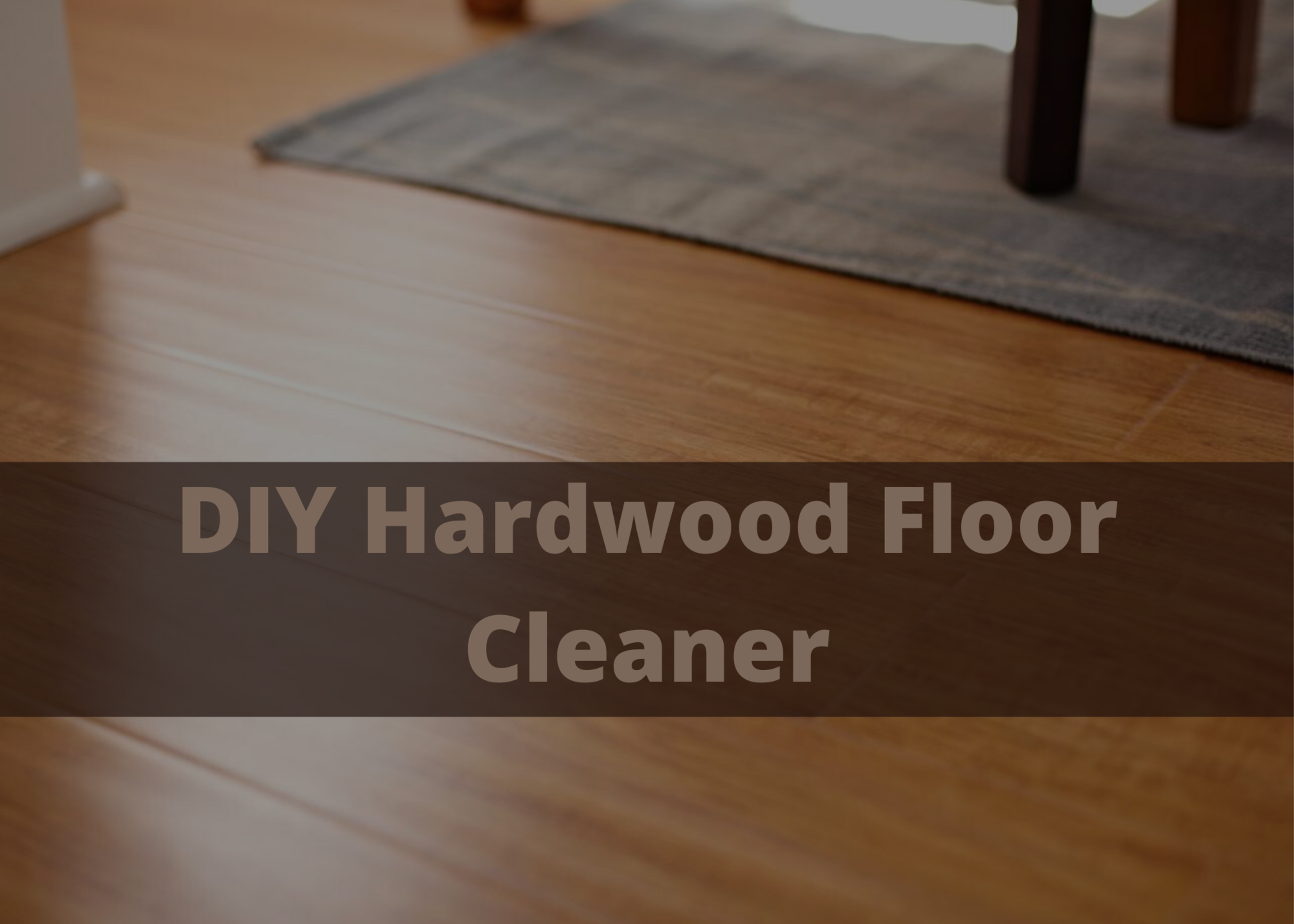 DIY Hardwood Floor Cleaner