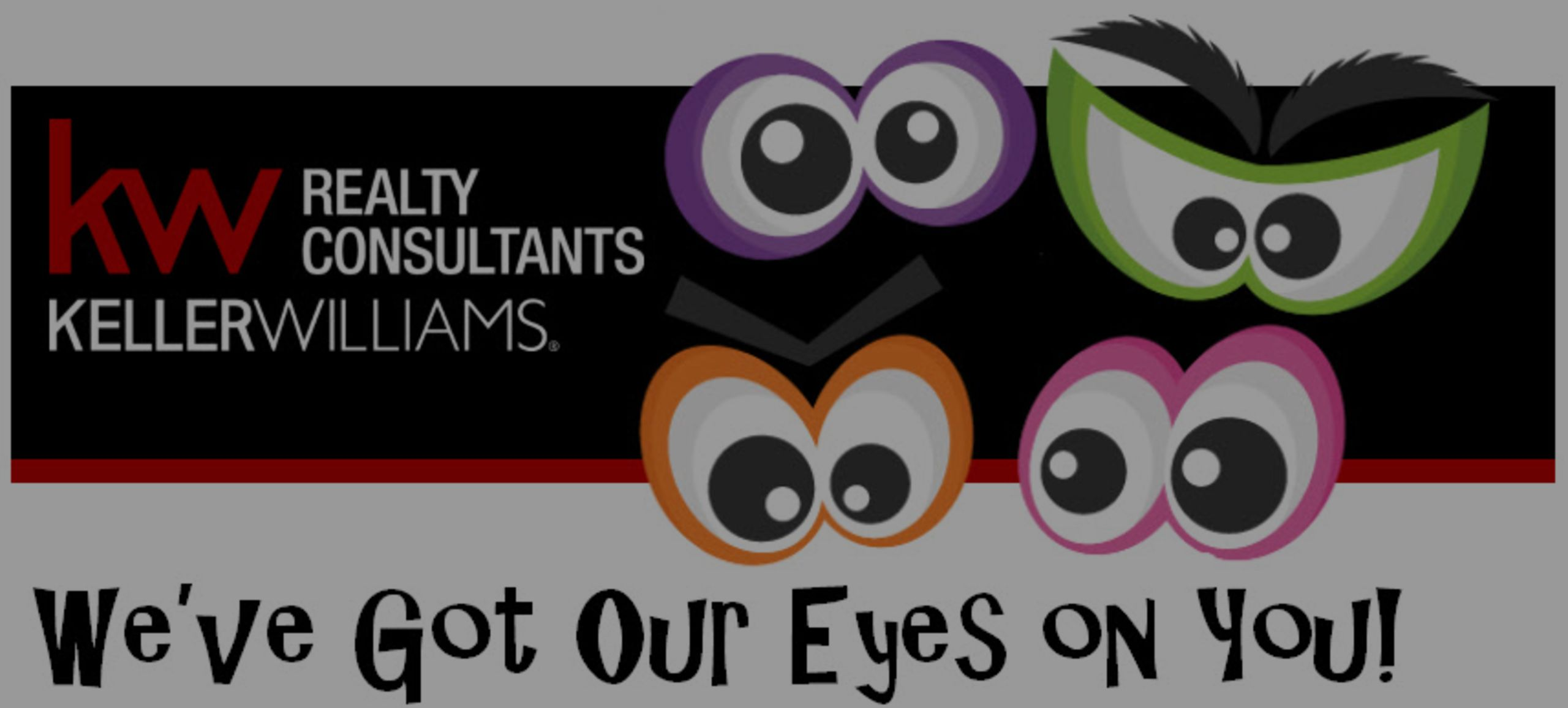 We've Got Our Eyes on You!
