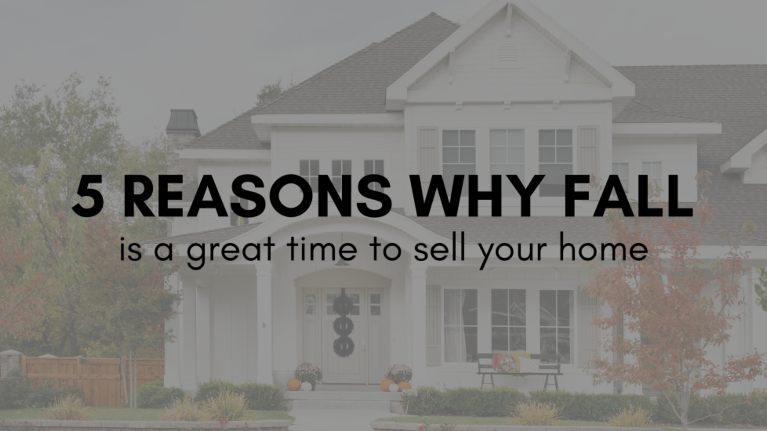 5 Reasons Why Fall is a Good Time to List Your Home