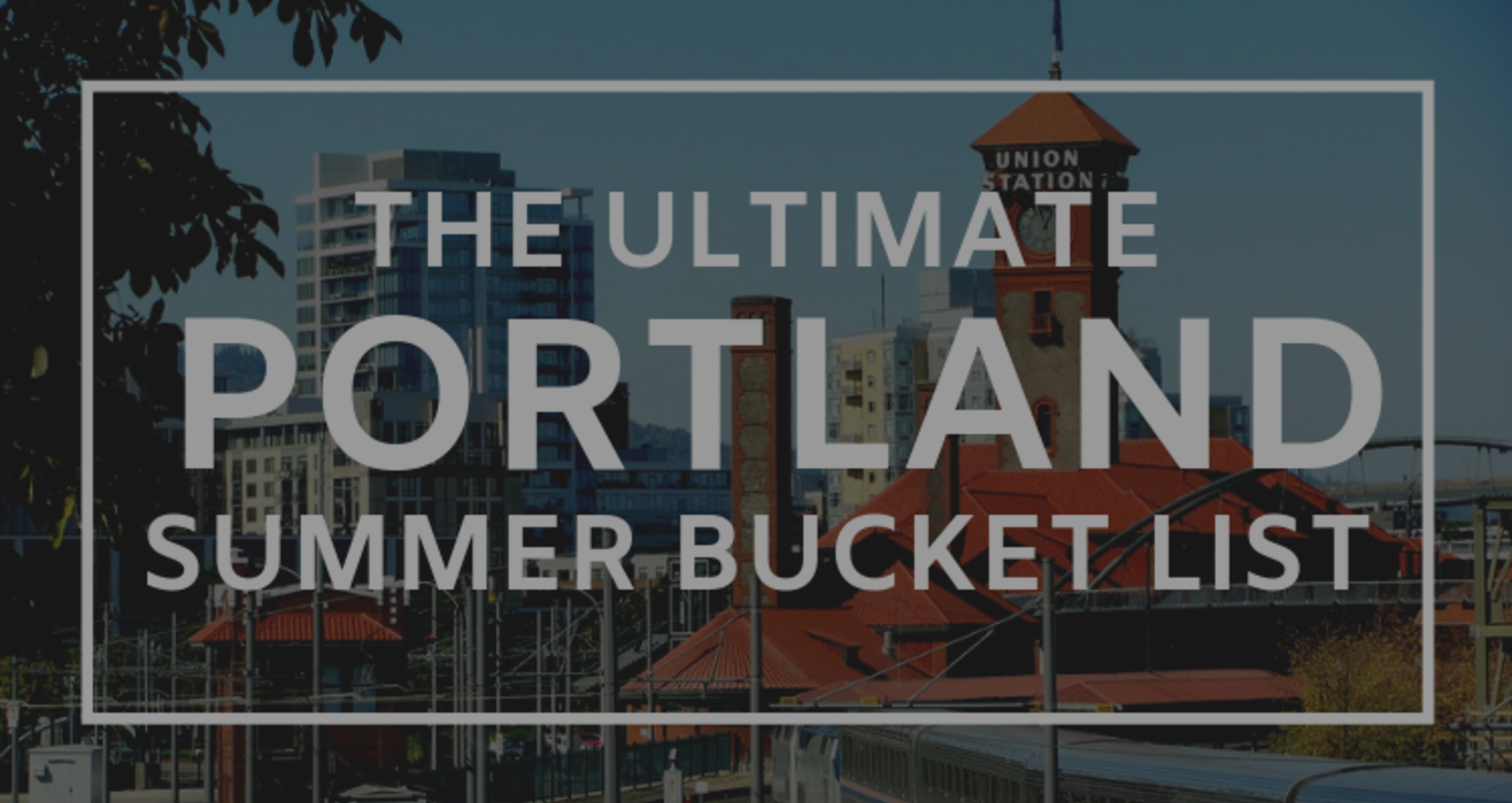 The Ultimate Portland Summer Bucket List