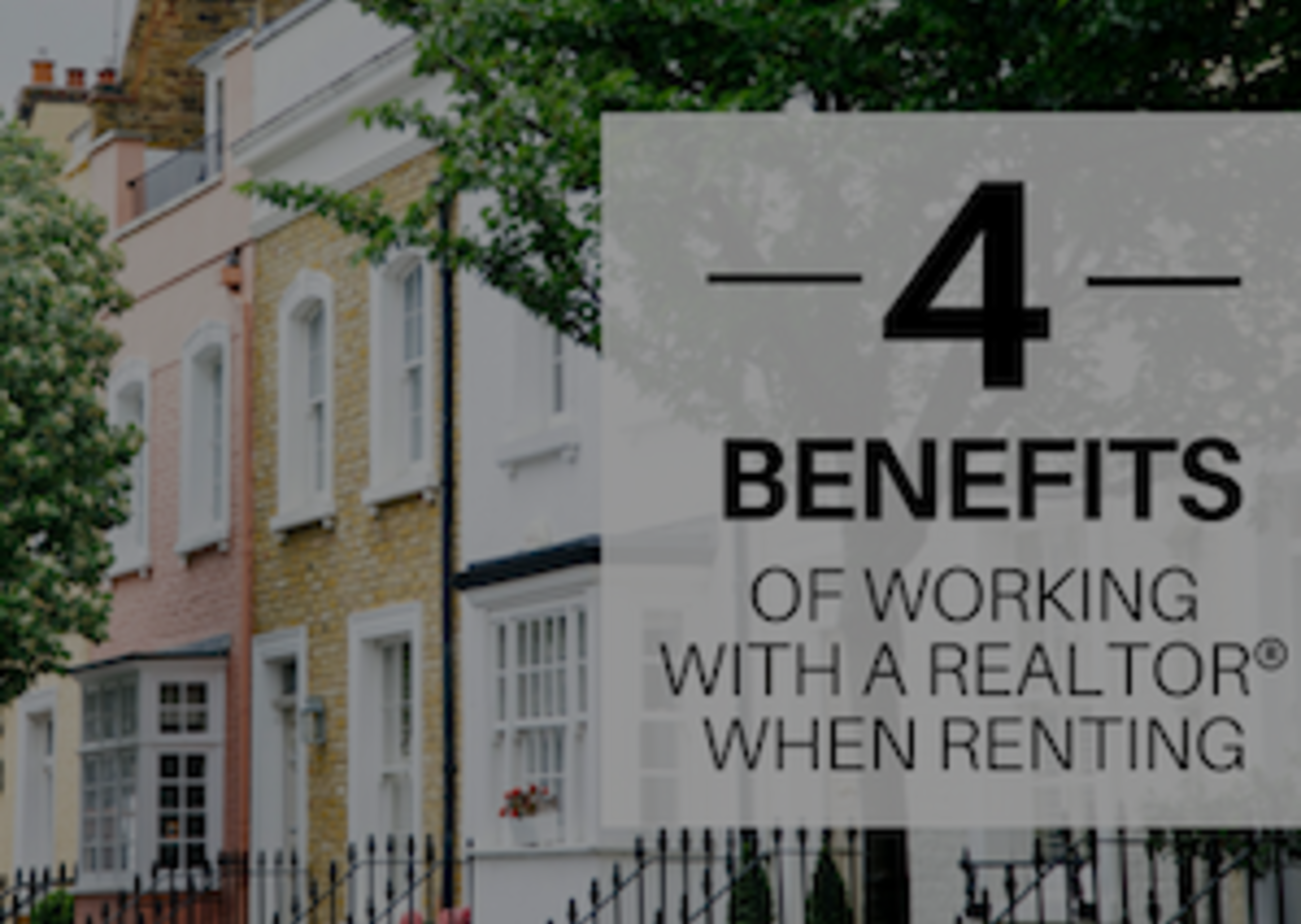 4 Benefits of Working with a REALTOR® when Renting
