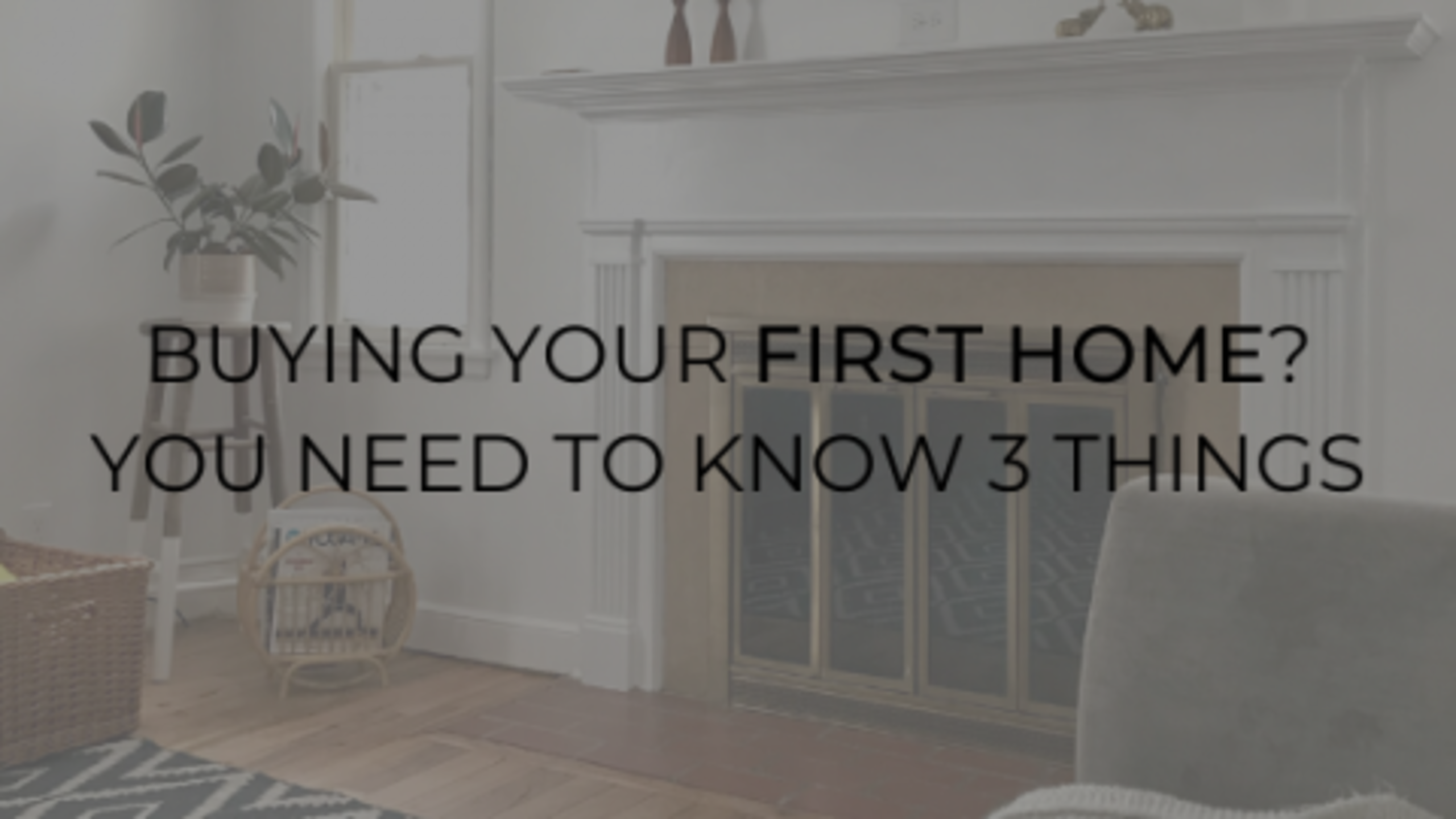 3 Things You Need to Know as a First-Time Homebuyer!