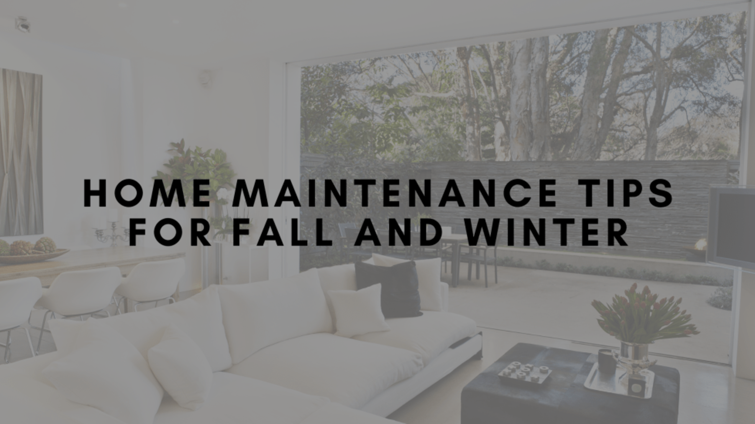 Quick Tips for Home Maintenance This Fall & Winter