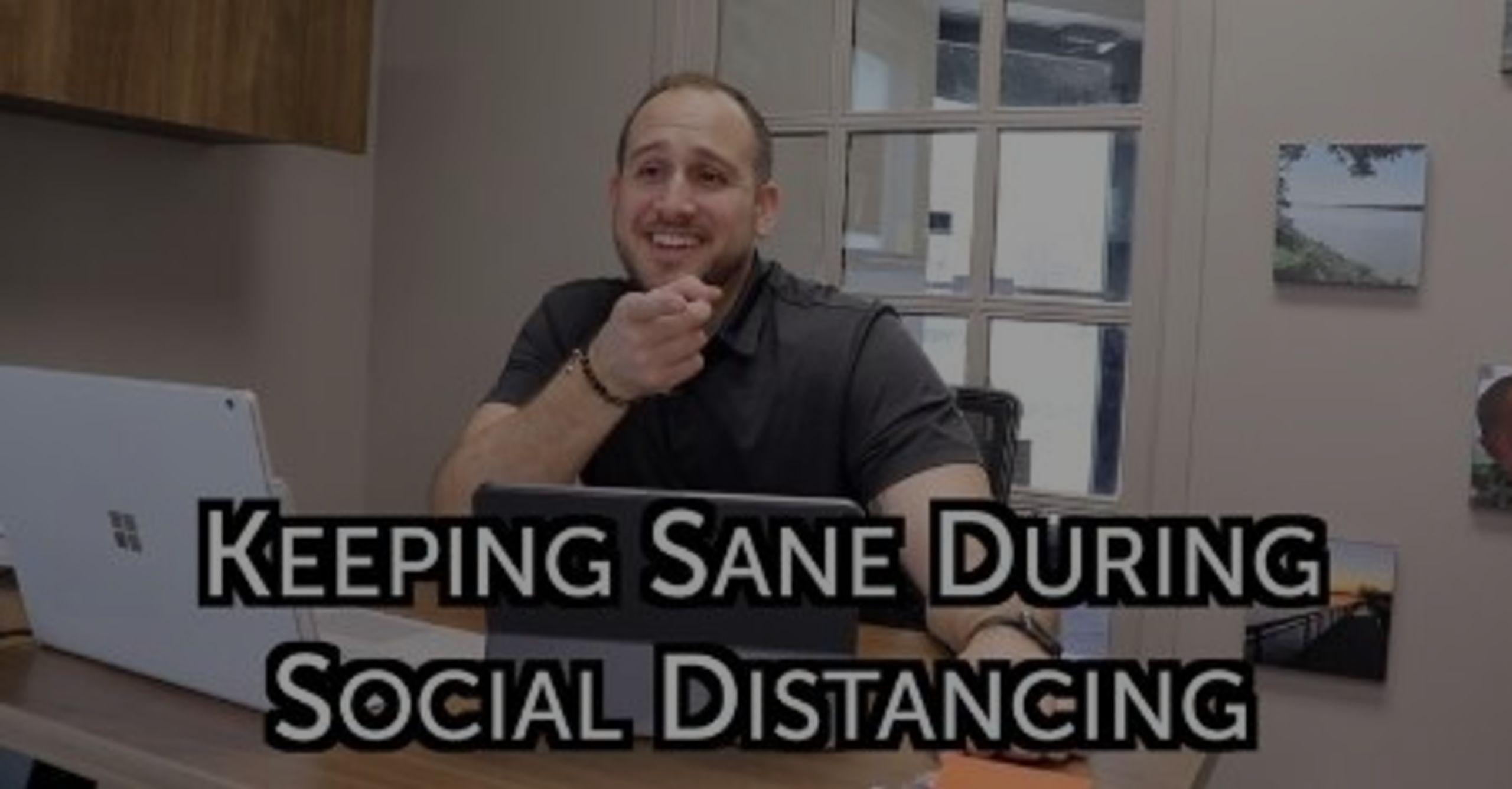 Keeping Sane During Social Distancing