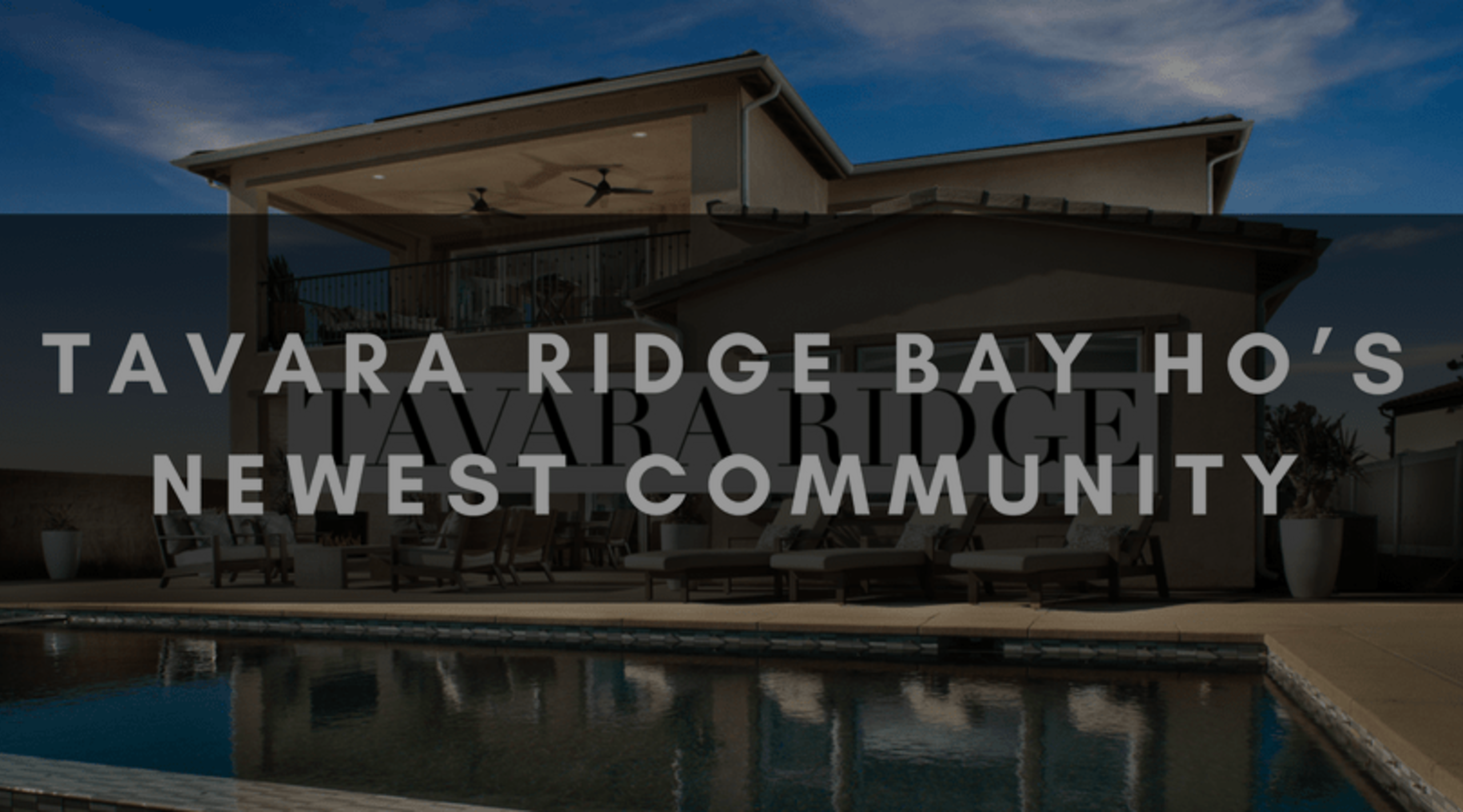 TAVARA RIDGE | BAY HO'S NEWEST COMMUNITY