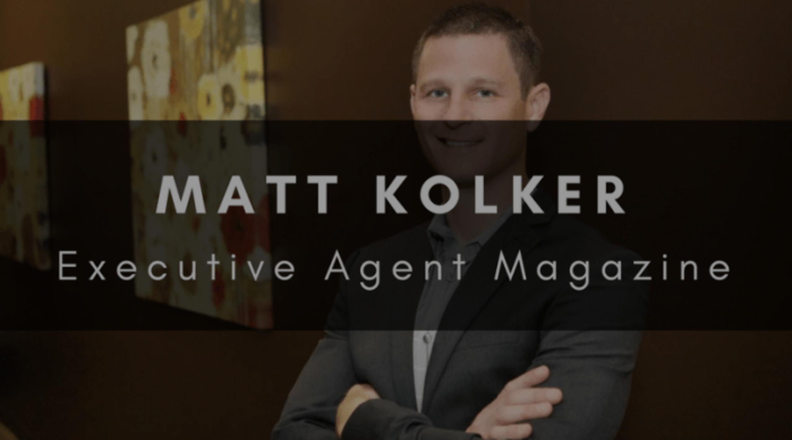 MATT KOLKER | EXECUTIVE AGENT MAGAZINE