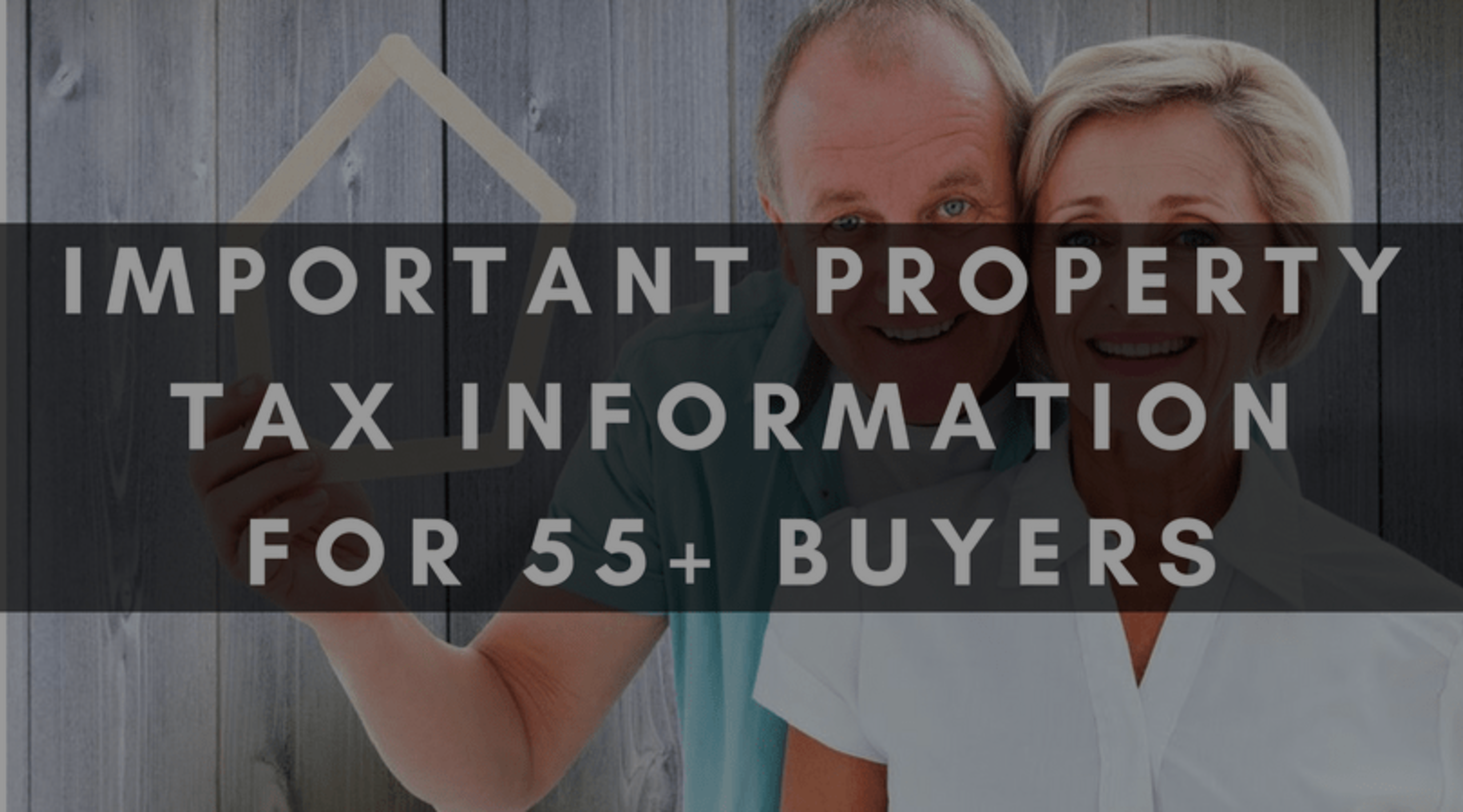 IMPORTANT PROPERTY TAX INFORMATION FOR 55+ BUYERS