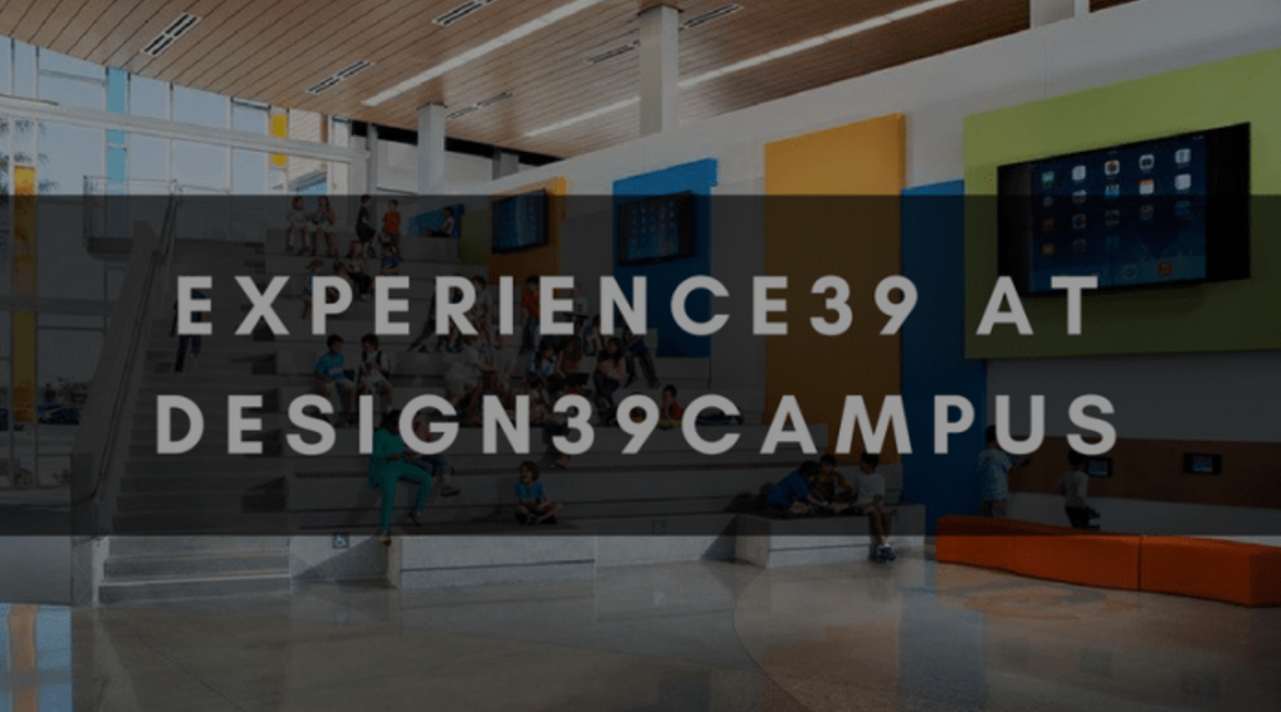 EXPERIENCE39 AT DESIGN39CAMPUS