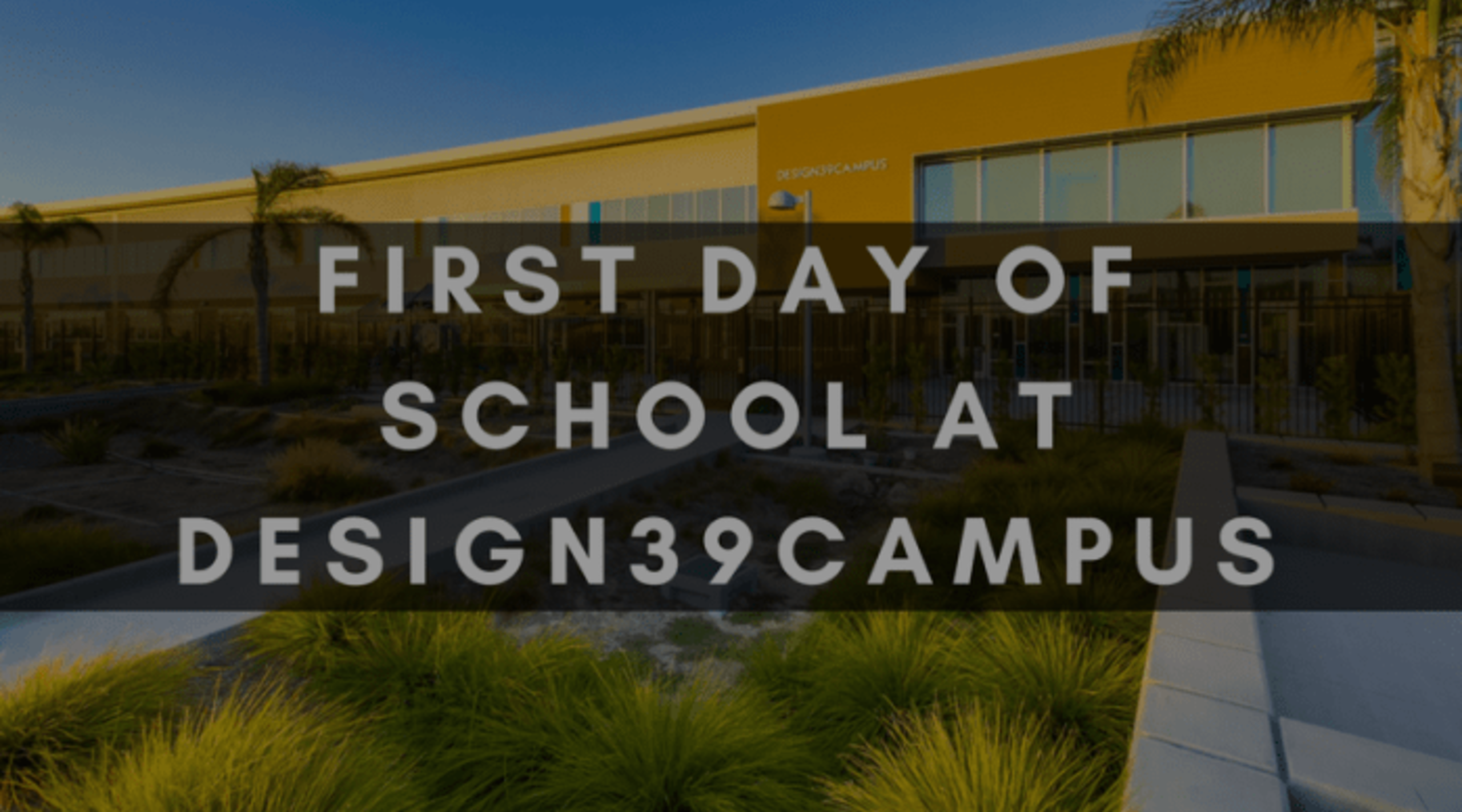 FIRST DAY OF SCHOOL AT DESIGN39CAMPUS A SUCCESS!