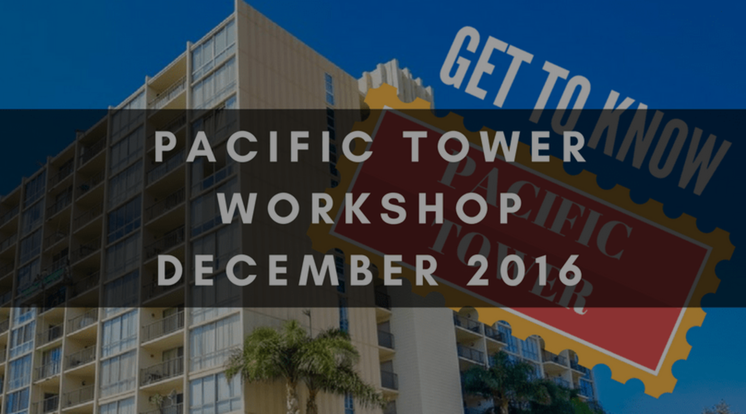 PACIFIC TOWER WORKSHOP | DECEMBER 2016