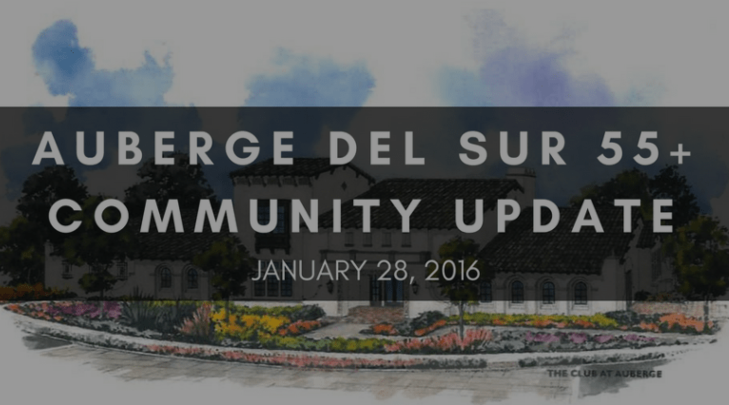 AUBERGE DEL SUR 55+ COMMUNITY UPDATE | JANUARY 28, 2016