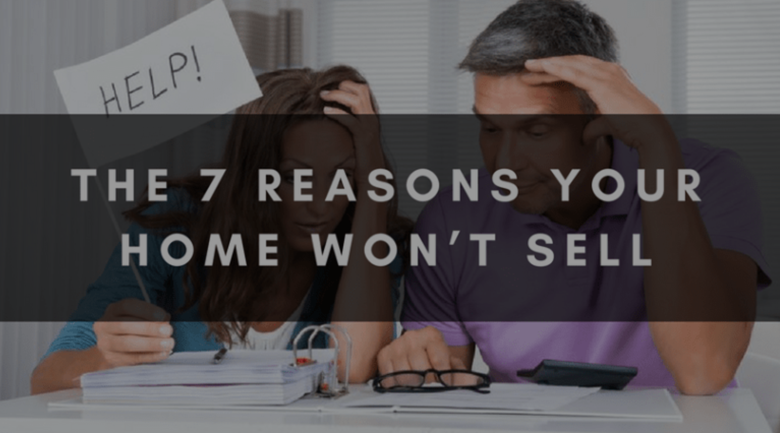 THE 7 REASONS YOUR HOME WON'T SELL