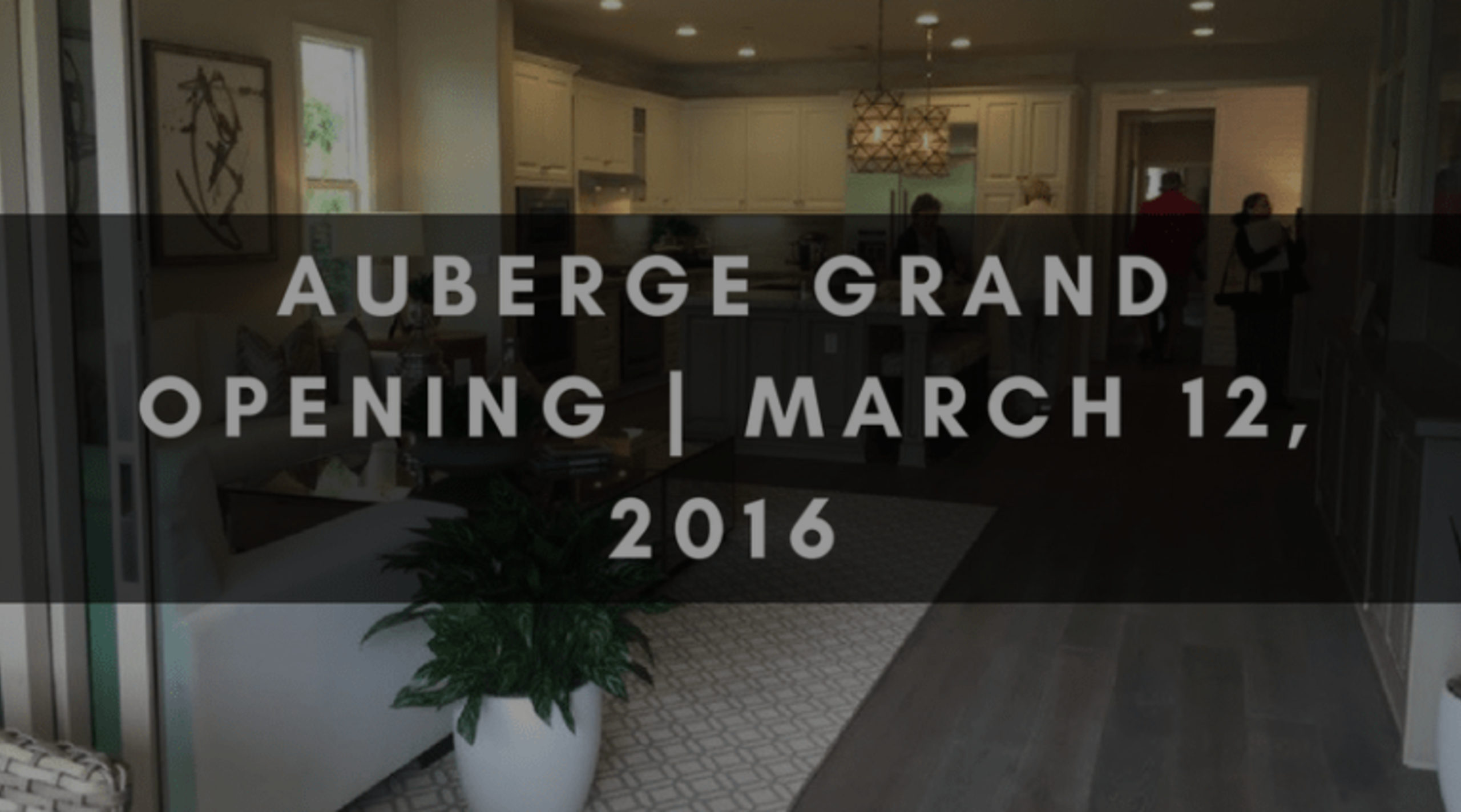 AUBERGE GRAND OPENING | MARCH 12, 2016