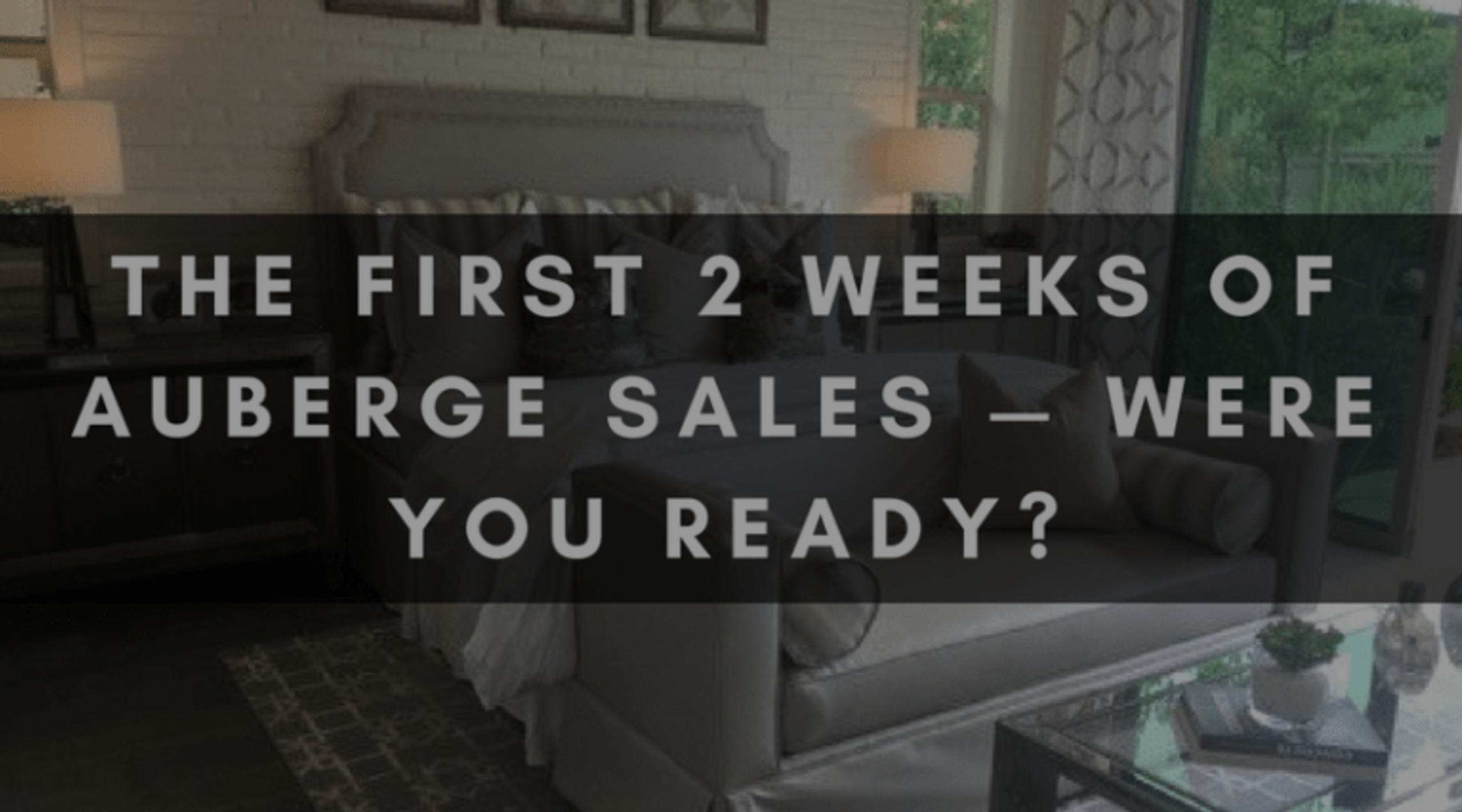 THE FIRST 2 WEEKS OF AUBERGE SALES — WERE YOU READY?