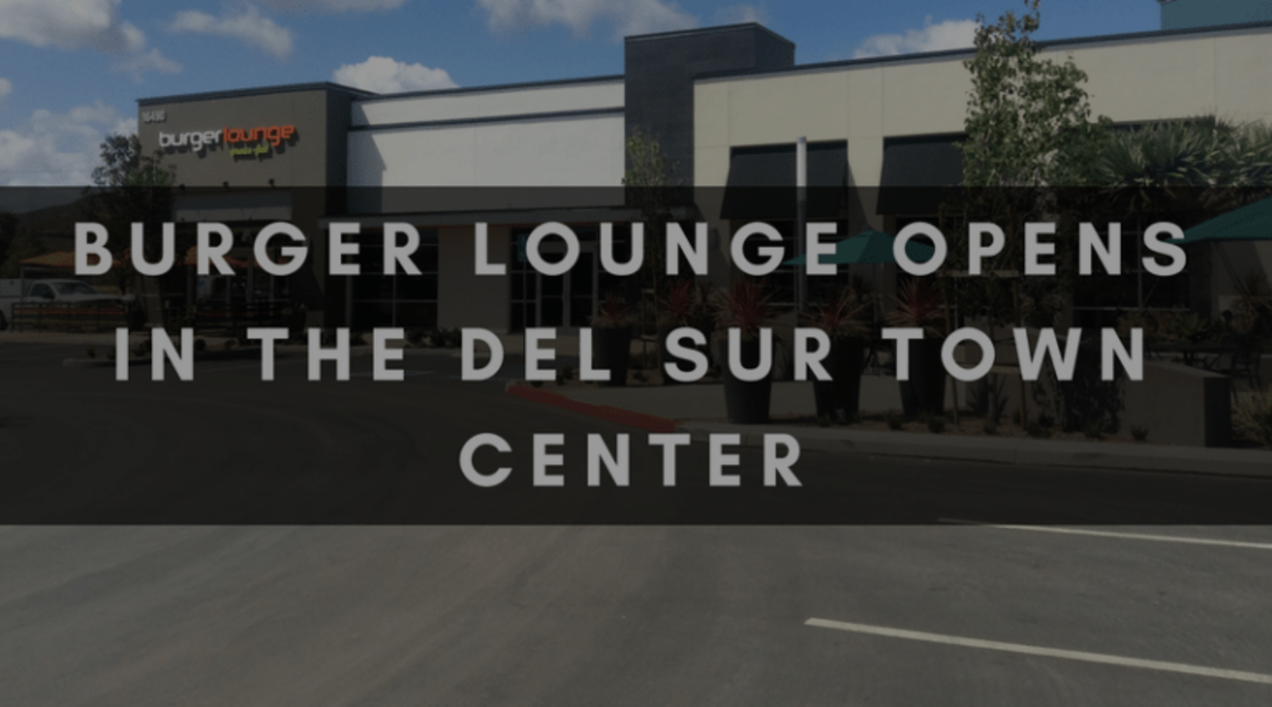 BURGER LOUNGE OPENS IN THE DEL SUR TOWN CENTER