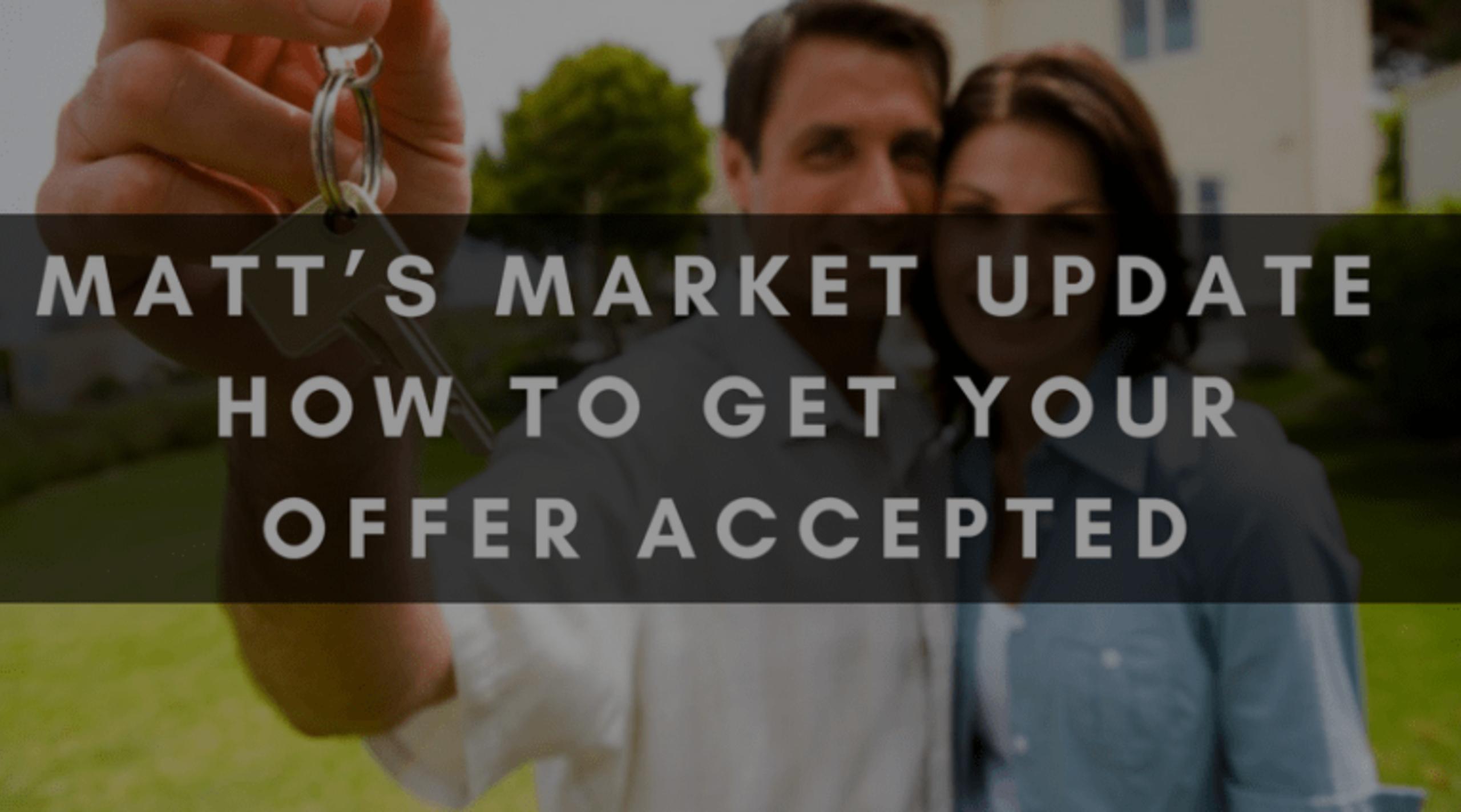 MATT'S MARKET UPDATE | HOW TO GET YOUR OFFER ACCEPTED