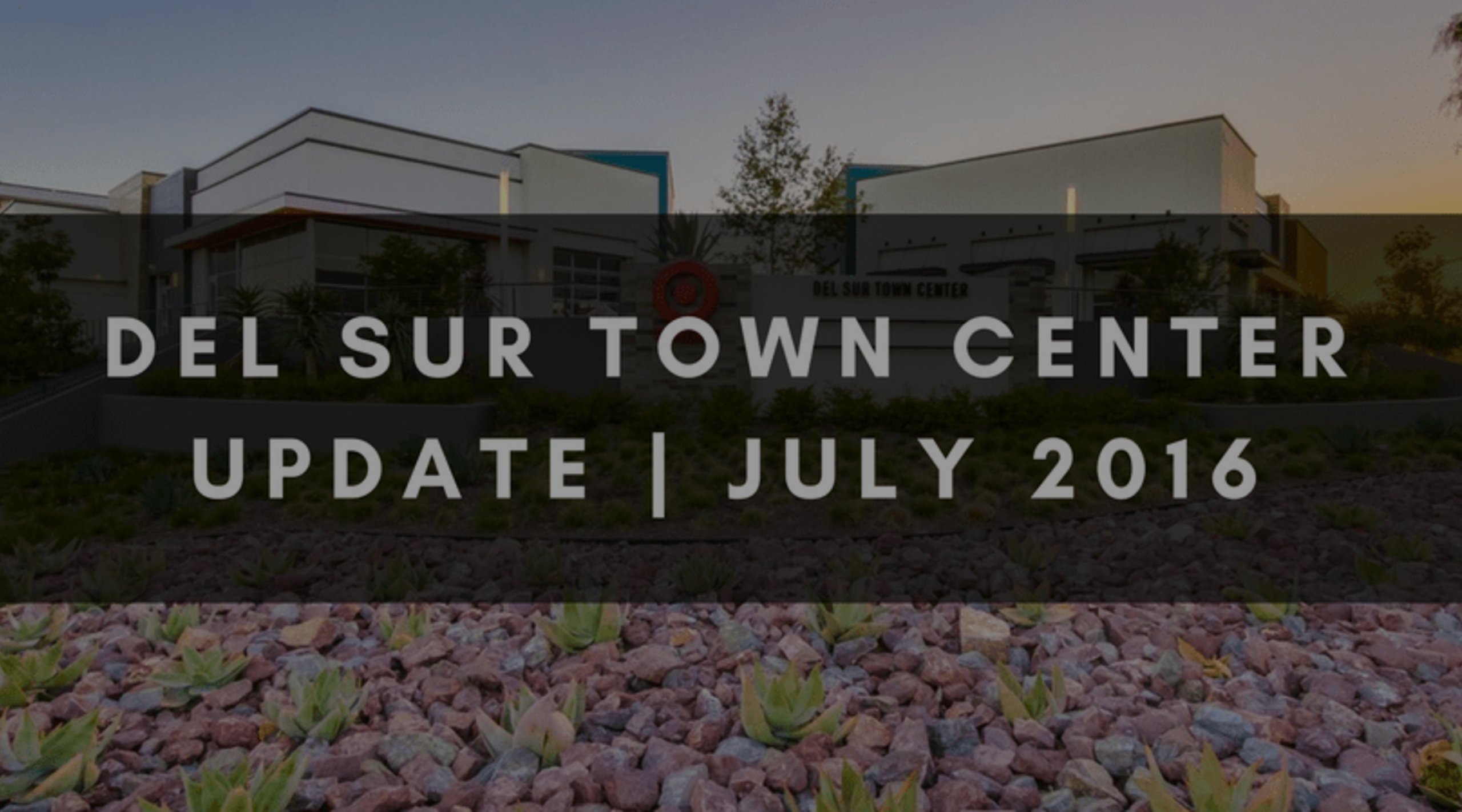 DEL SUR TOWN CENTER UPDATE | JULY 2016