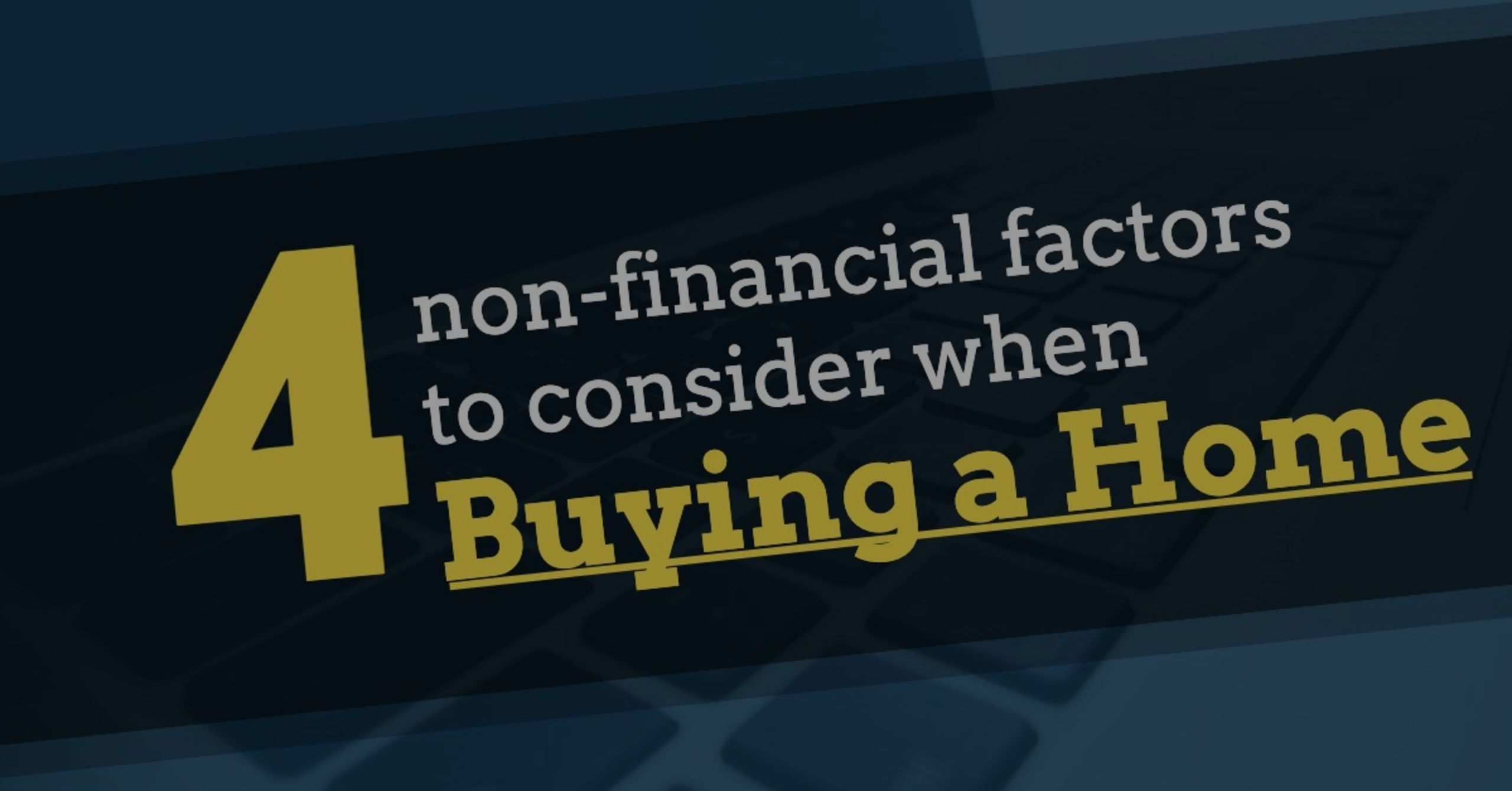4 Factors Beyond Finance: Buying a House