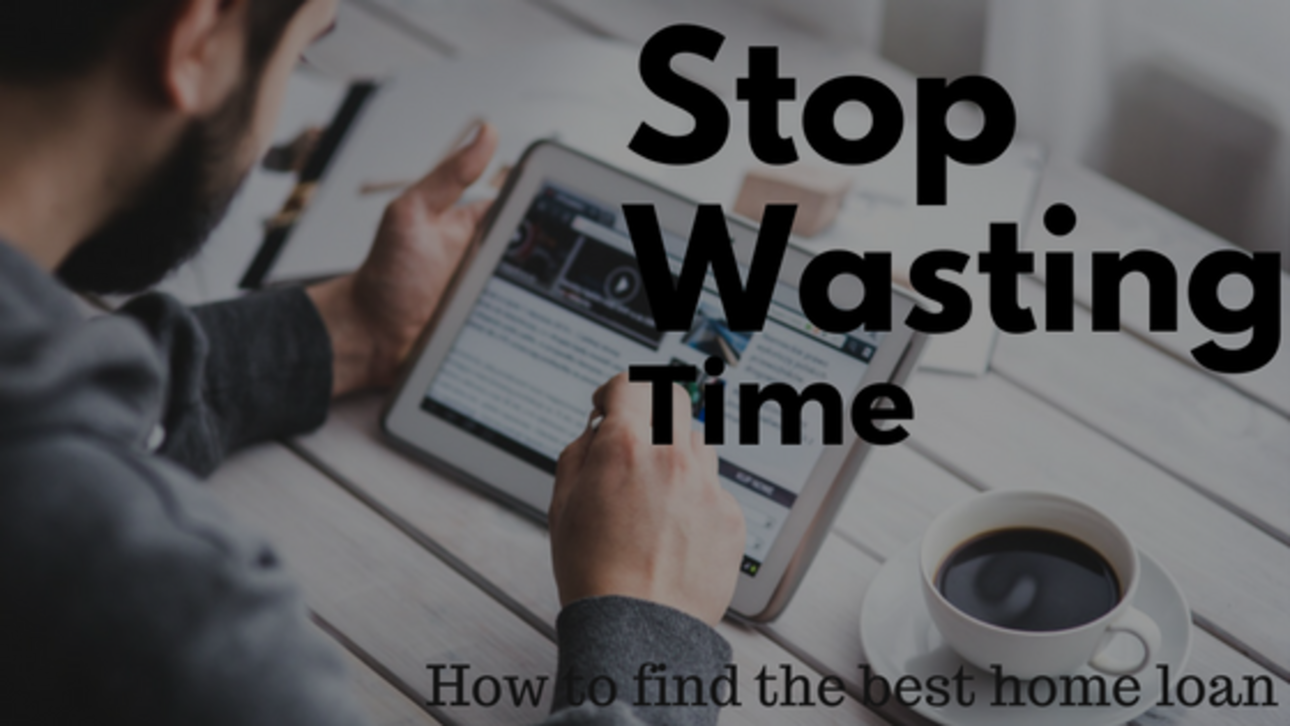 Stop Wasting Your Time Finding a Home Loan